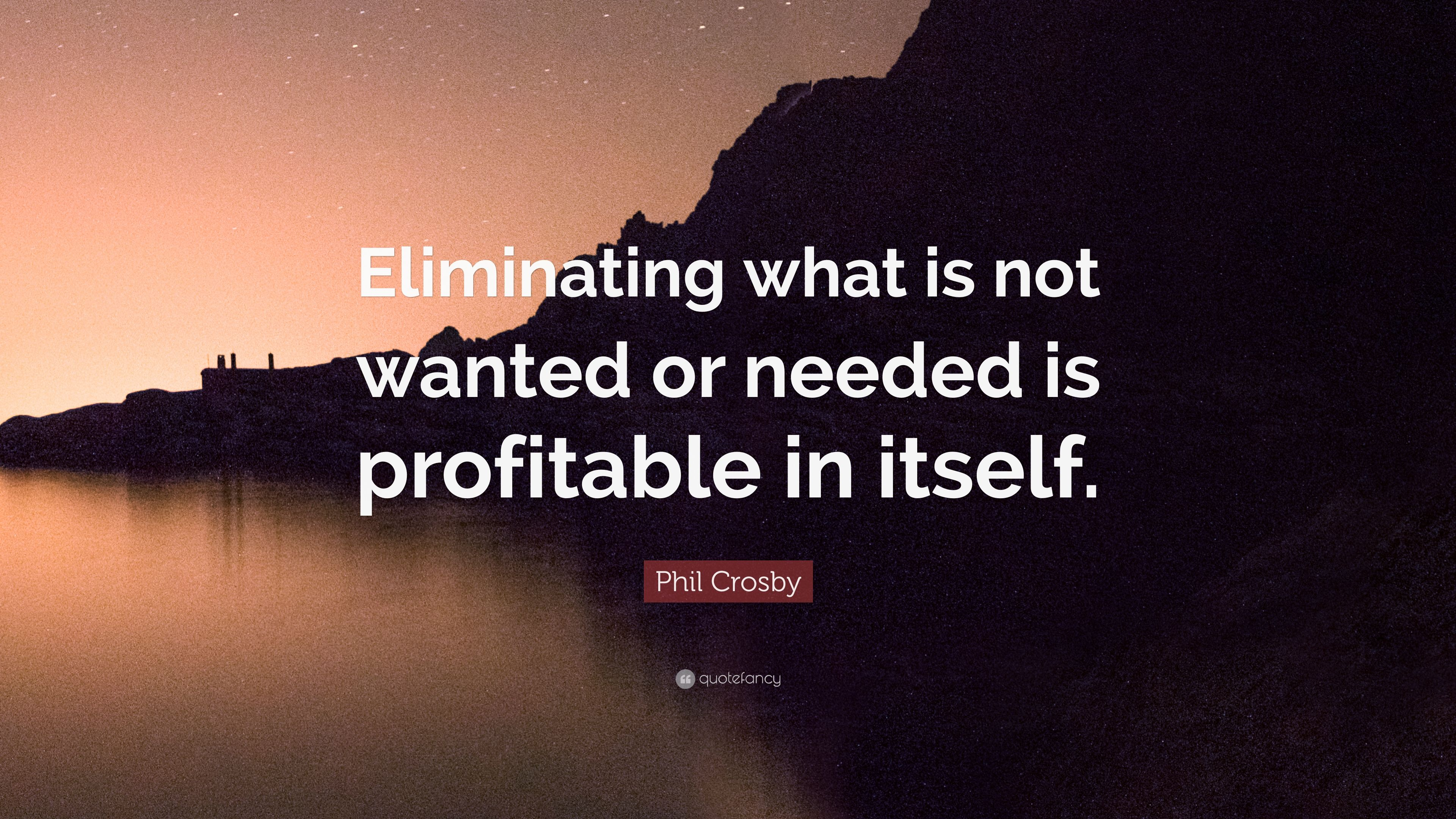 "Phil Crosby Quote: ""Eliminating what is not wanted or needed ..."