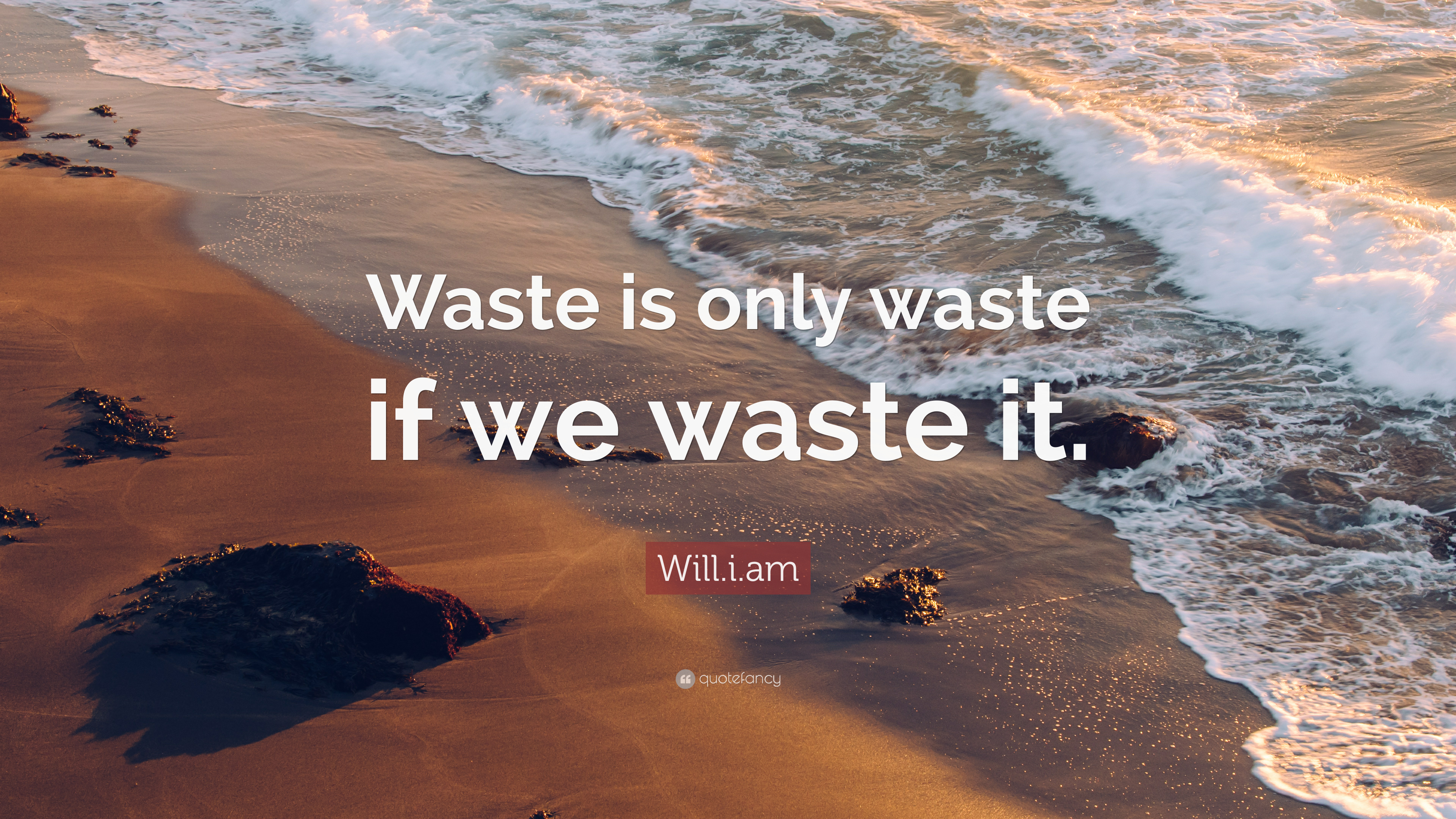 """Will.i.am Quote: """"Waste is only waste if we waste it."""" (7 ..."""