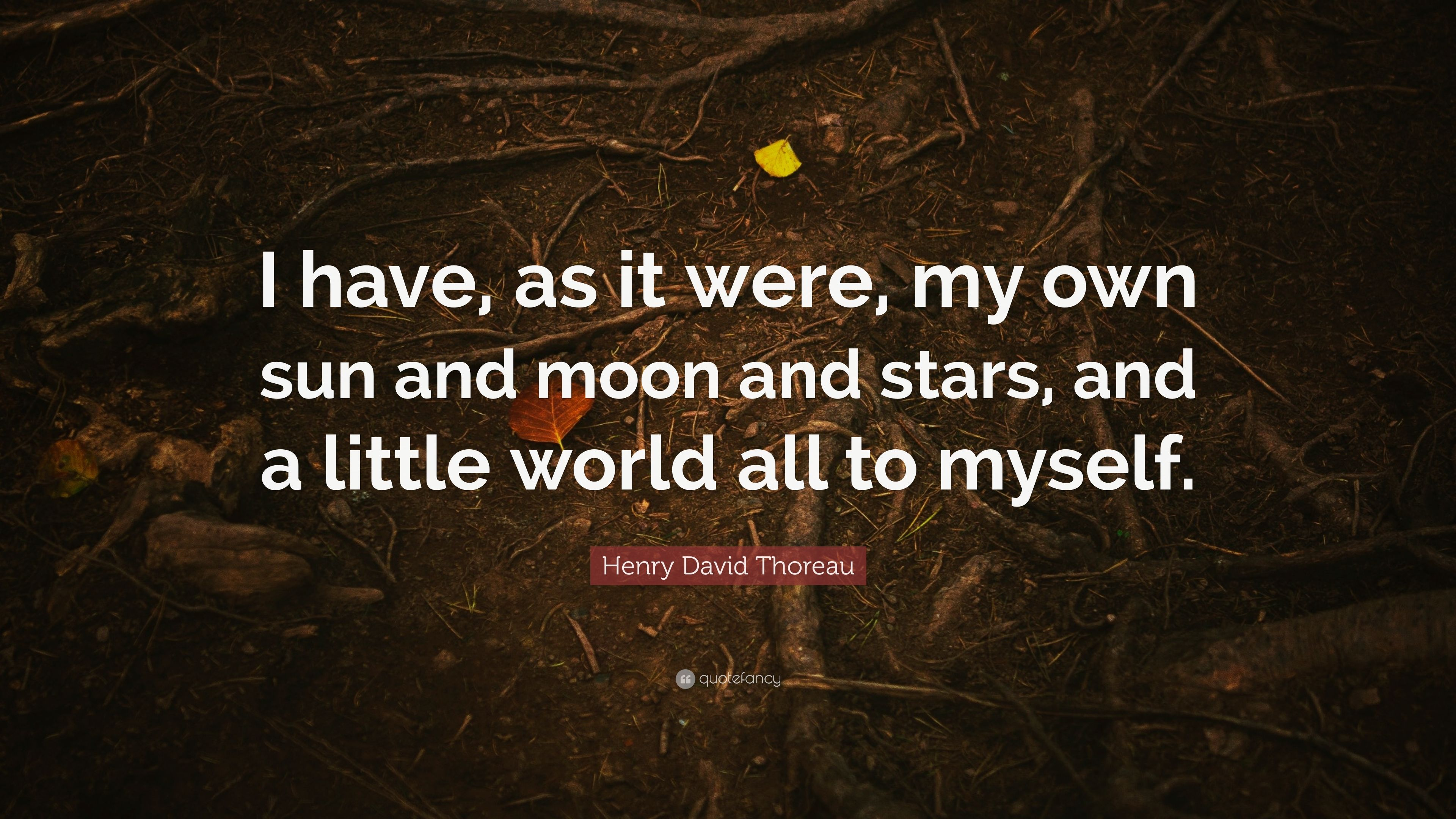"Sun And Moon Quotes Henry David Thoreau Quote ""I Have As It Were My Own Sun And"