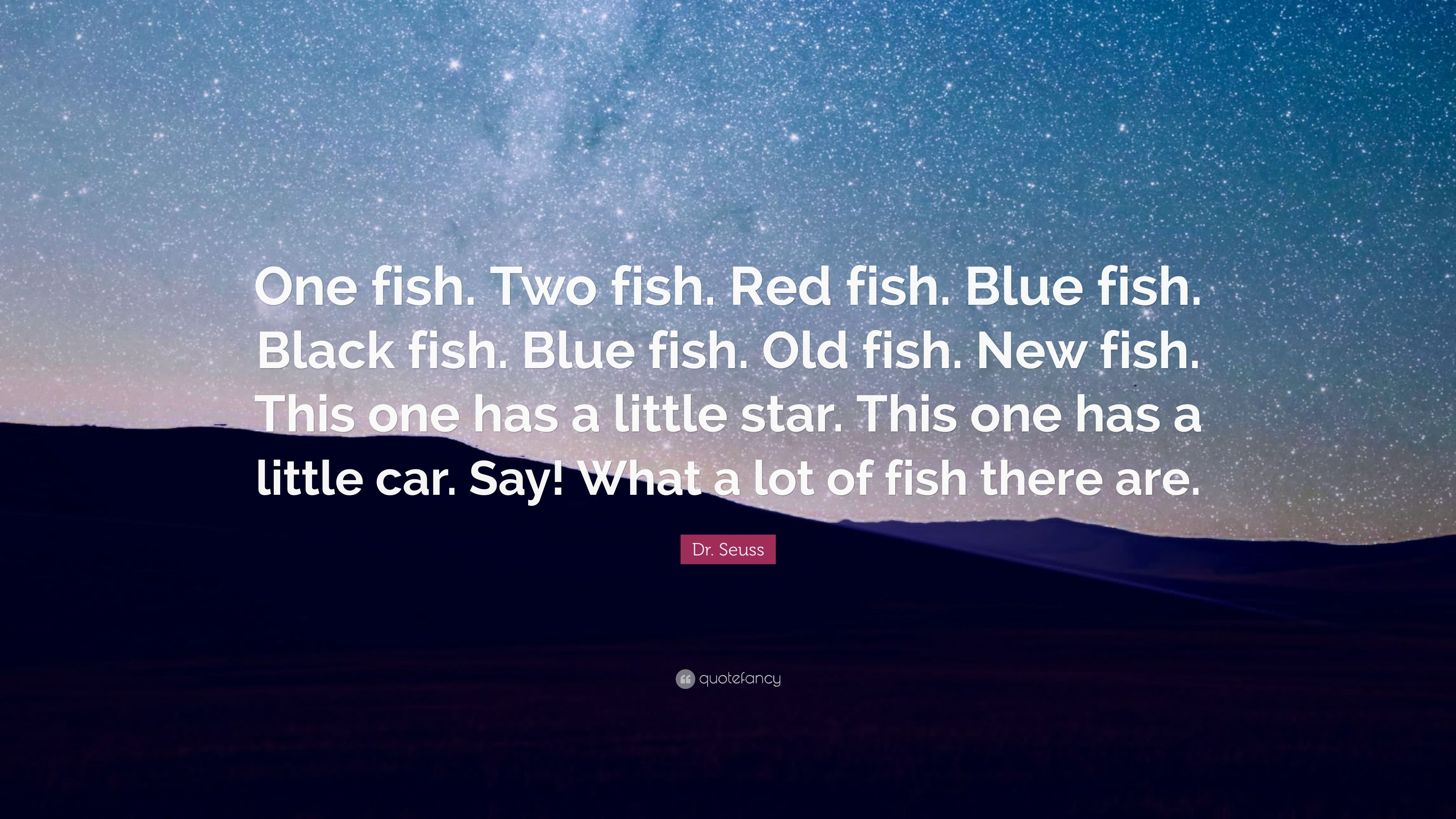 """Dr. Seuss Quote: """"One Fish. Two Fish. Red Fish. Blue Fish"""