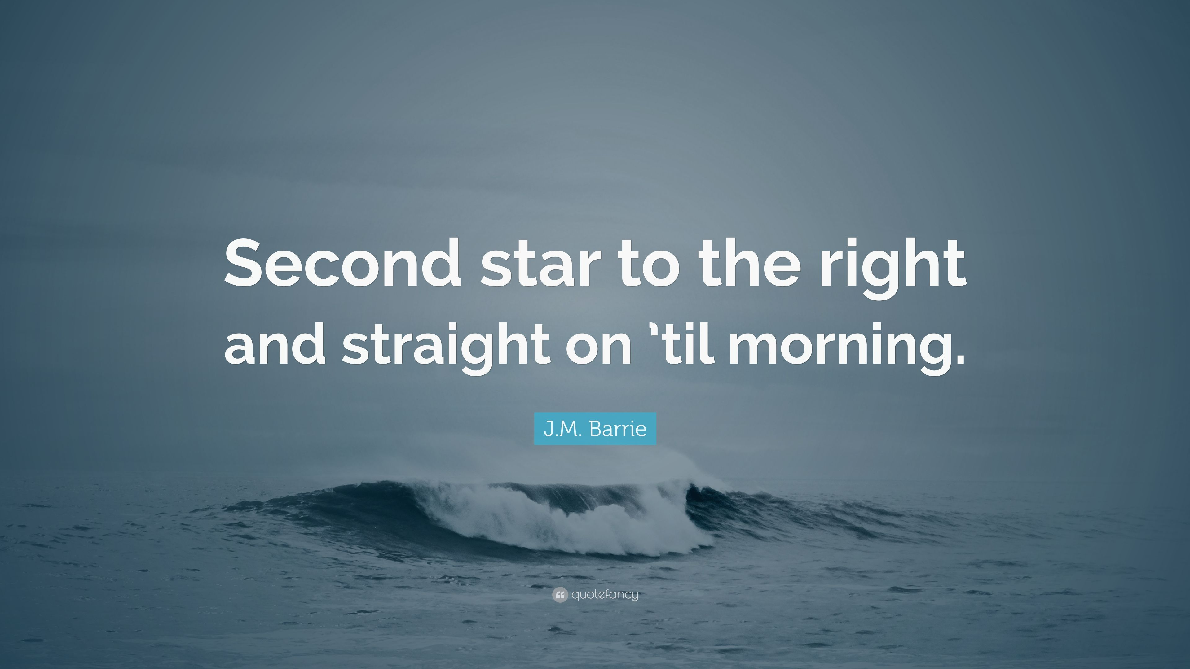 Jm Barrie Quote Second Star To The Right And Straight On Til