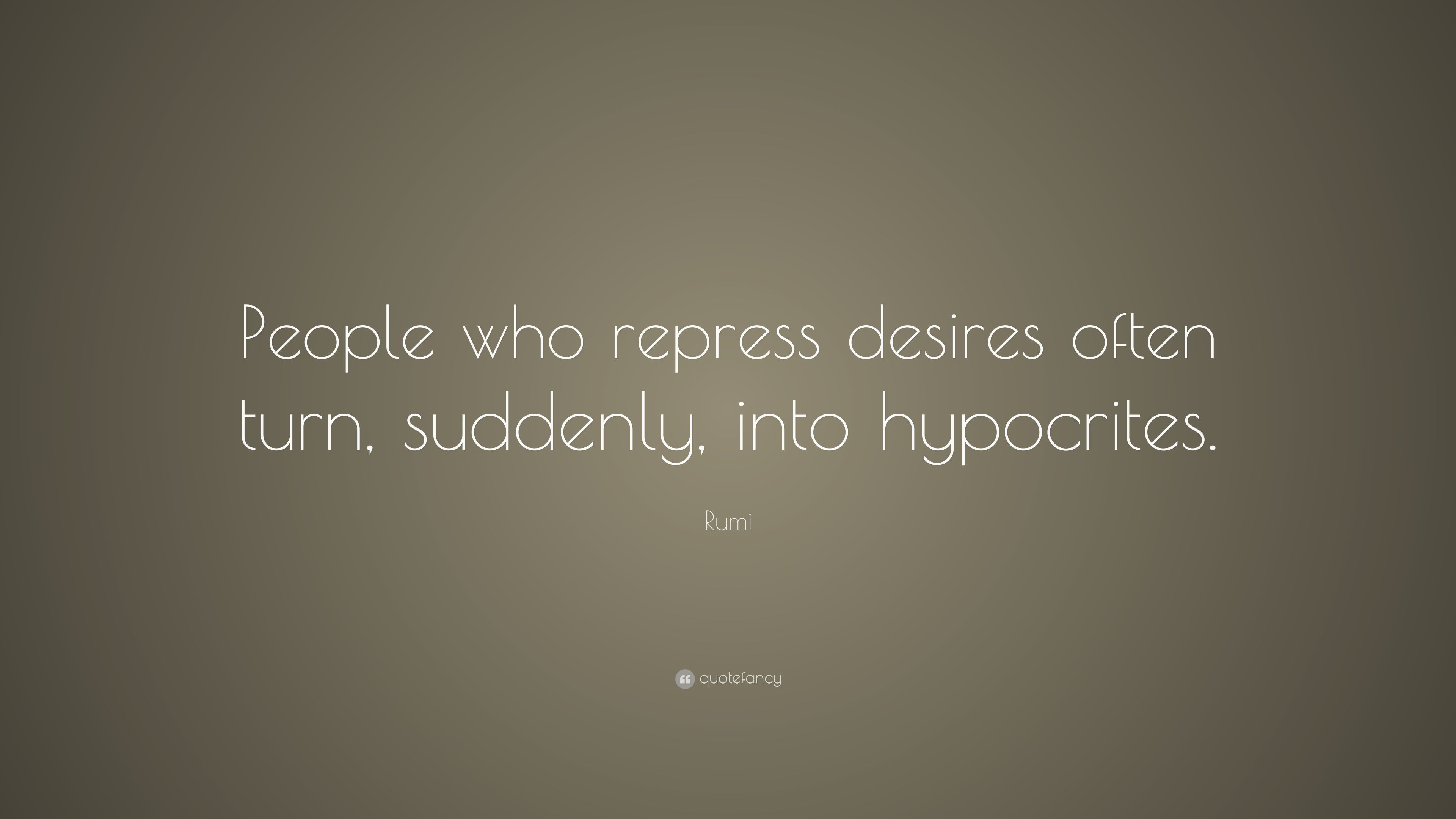"Rumi Quote: ""People who repress desires often turn, suddenly ..."