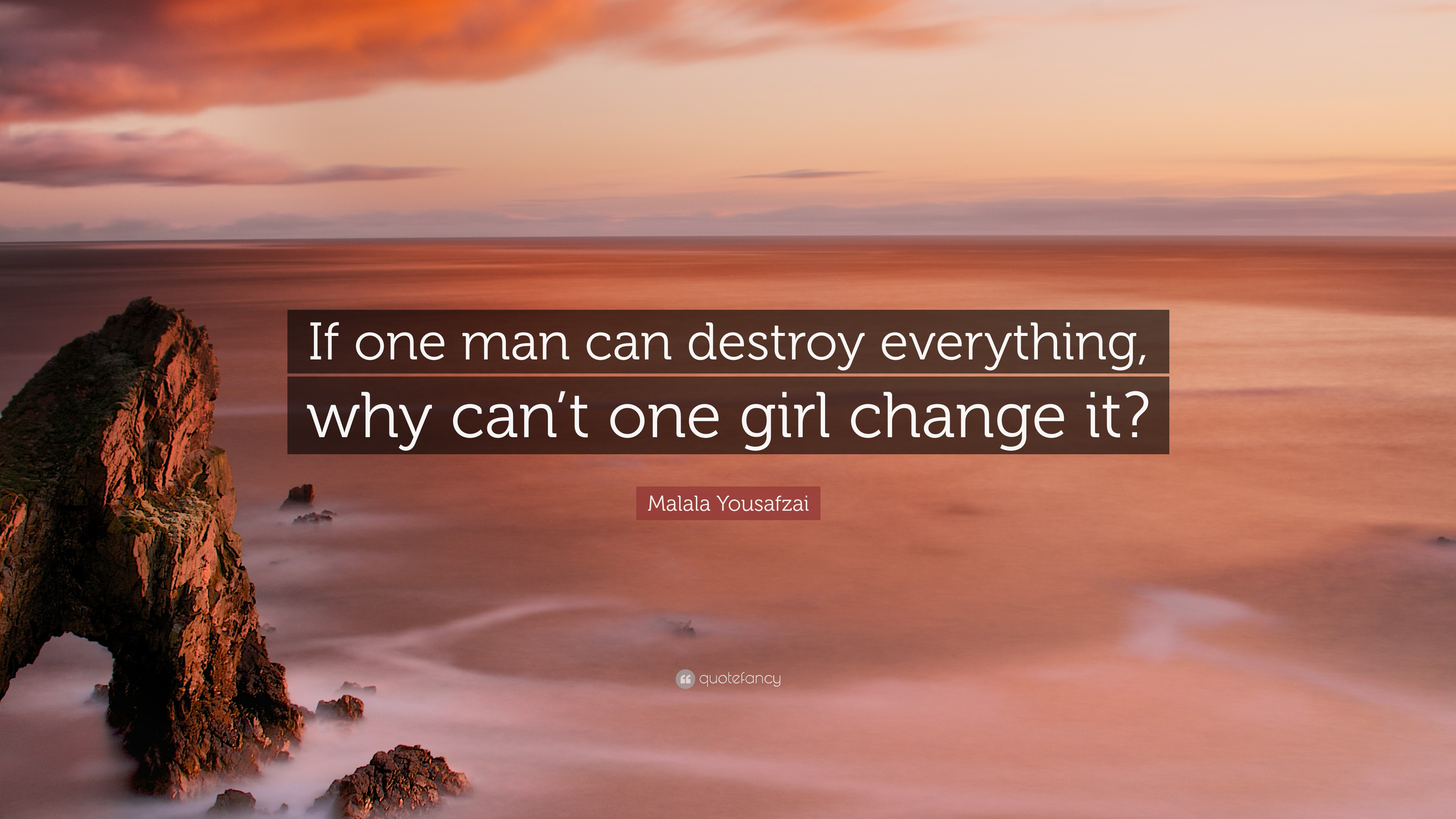 Malala Yousafzai Quote If One Man Can Destroy Everything Why