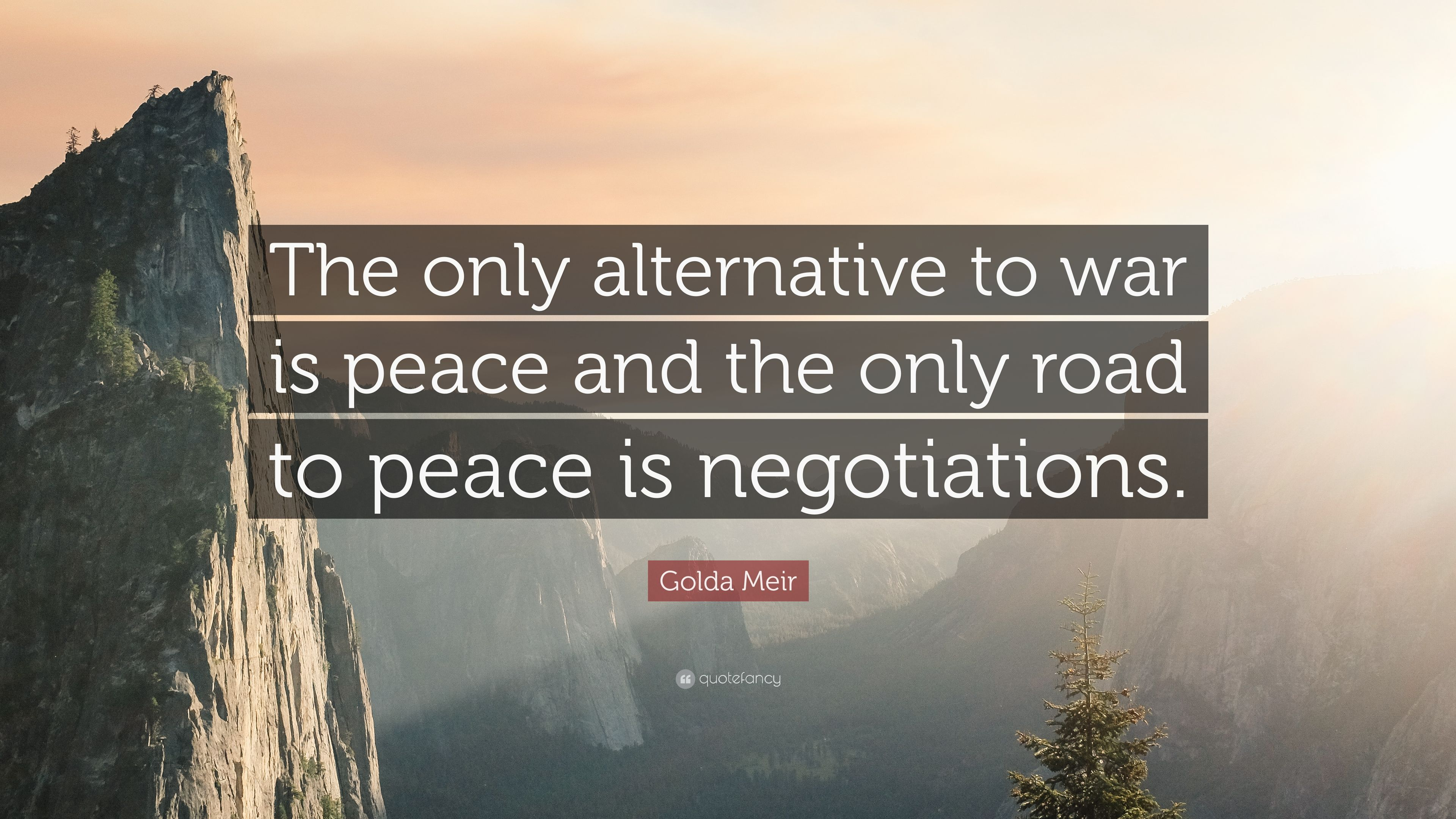Golda Meir Quote The Only Alternative To War Is Peace And The Only