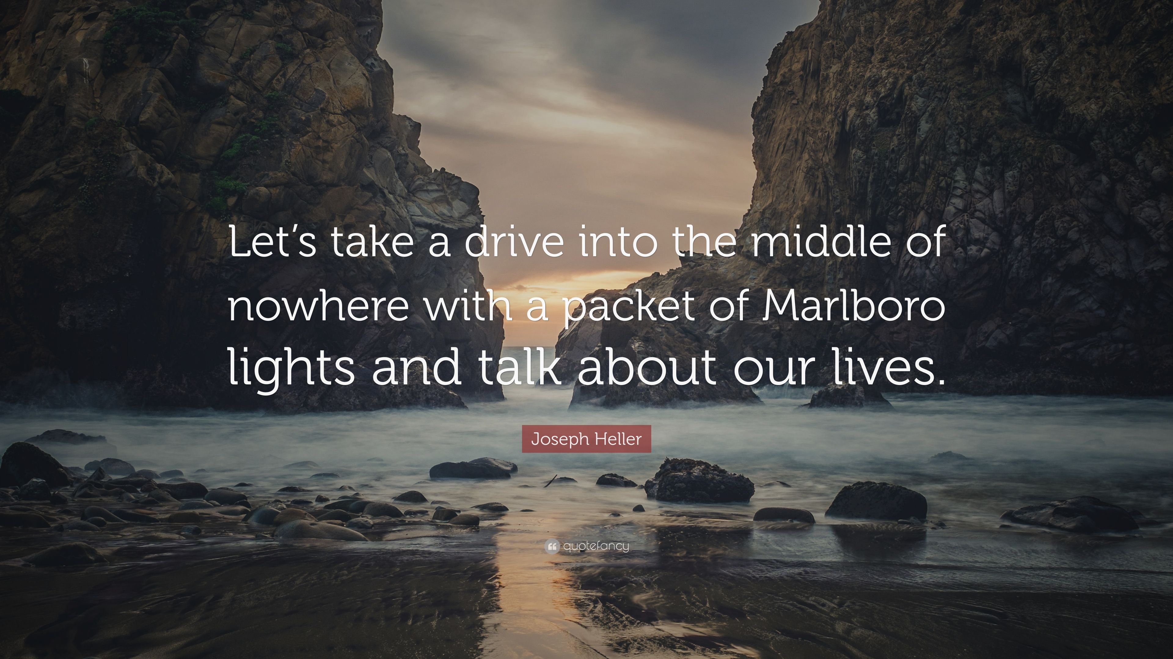 Joseph Heller Quote Let S Take A Drive Into The Middle Of