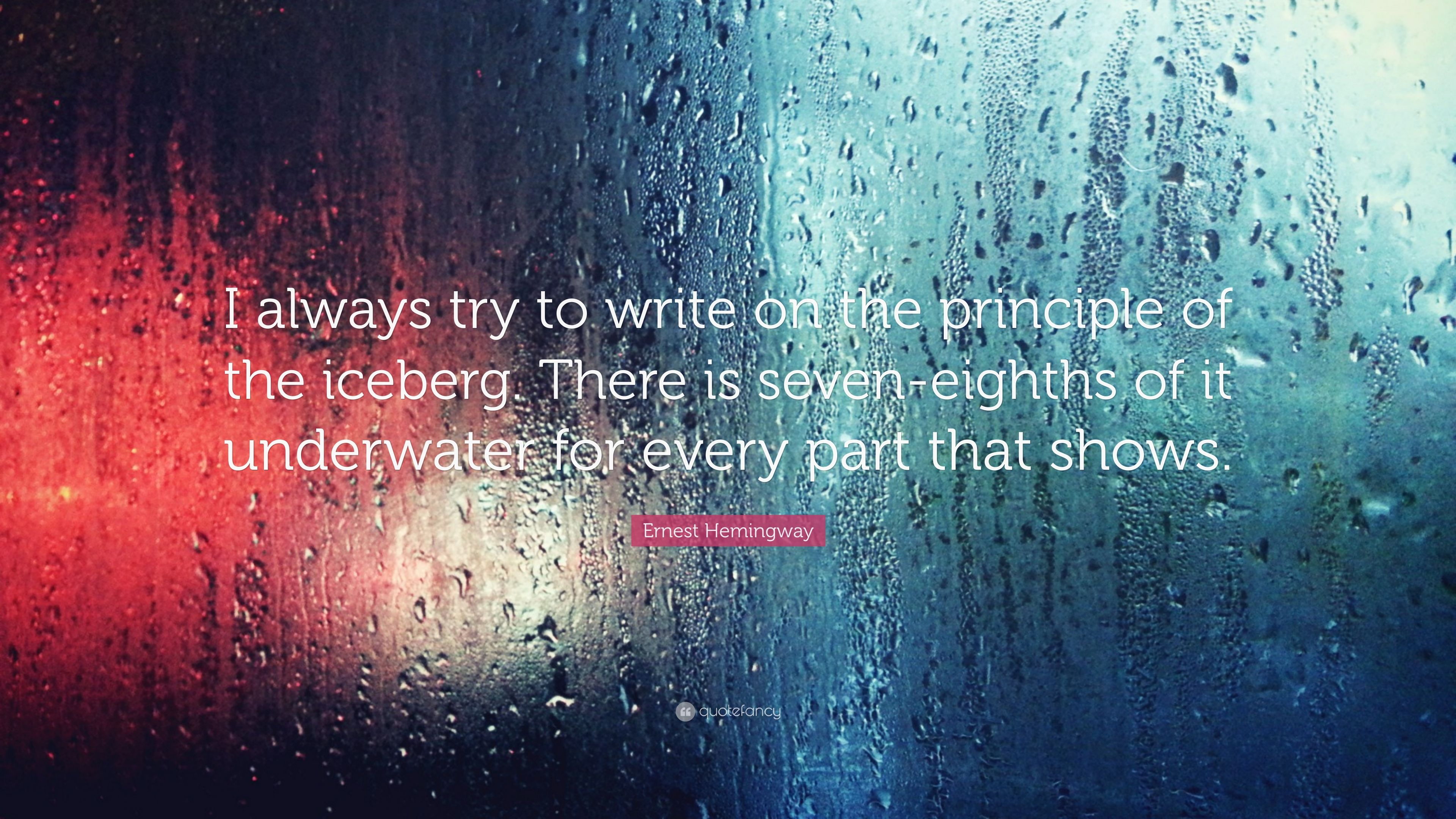 "ernest hemingway quote ""i always try to write on the principle of  ernest hemingway quote ""i always try to write on the principle of the iceberg"