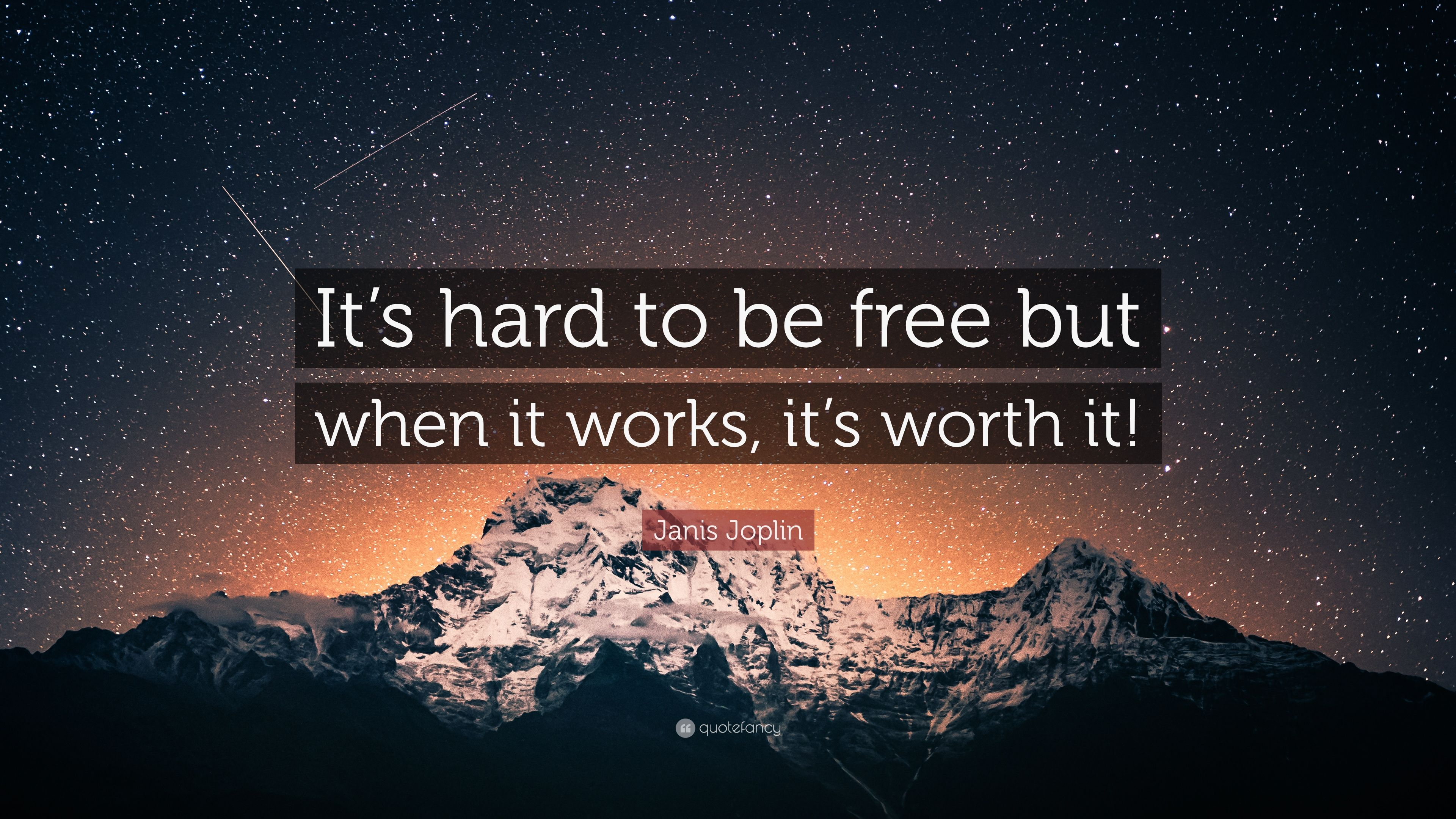 """Janis Joplin Quote: """"It's hard to be free but when it works, it's worth it!"""""""