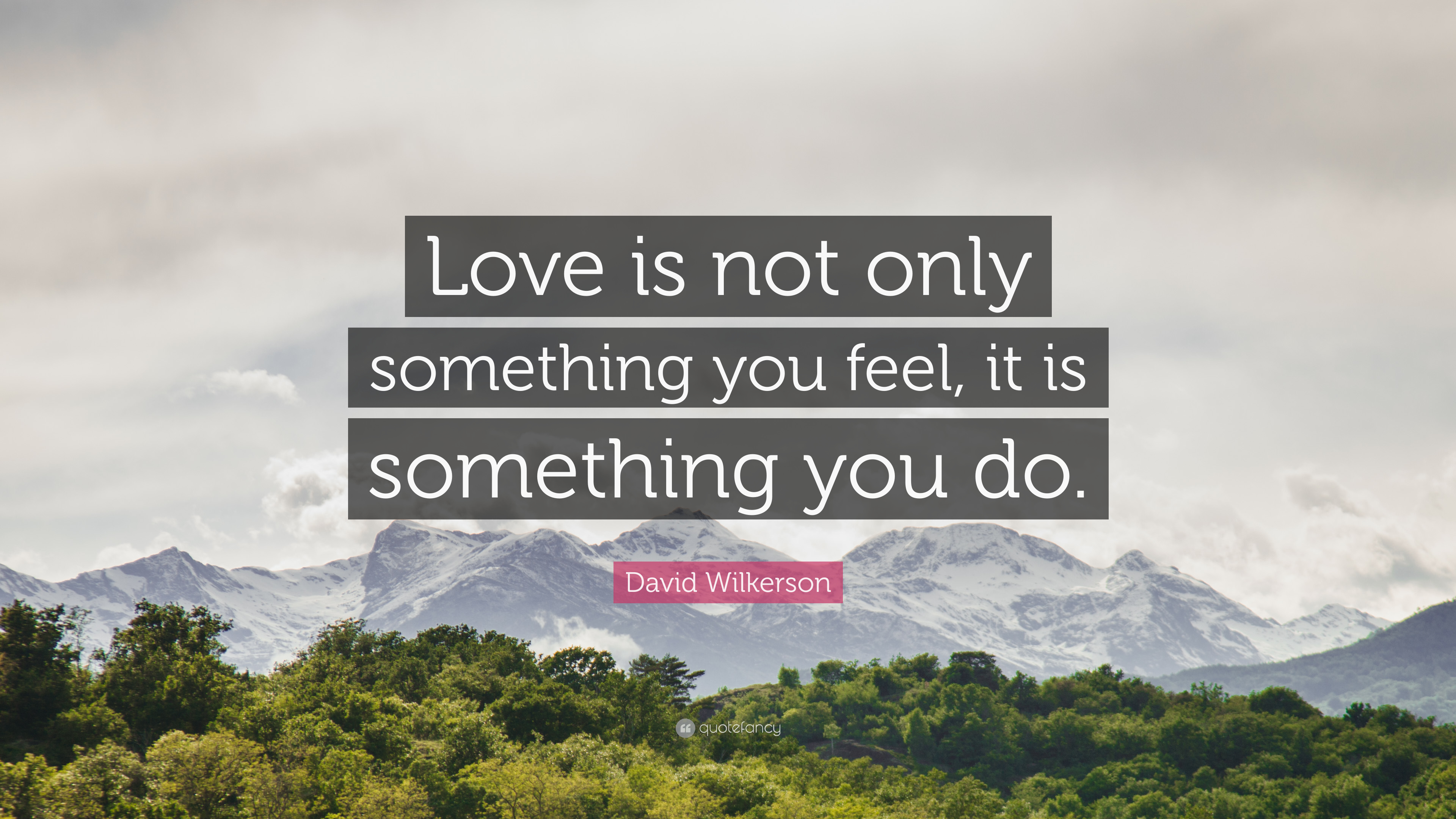 David Wilkerson Quote Love Is Not Only Something You Feel It Is