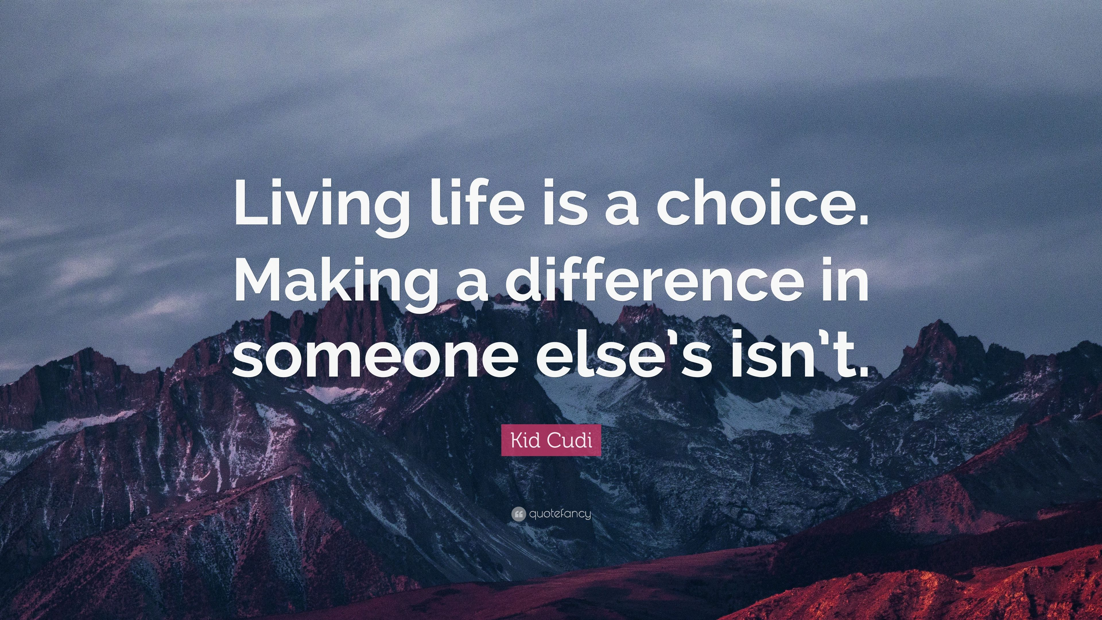 """Kid Cudi Quote: """"Living Life Is A Choice. Making A"""