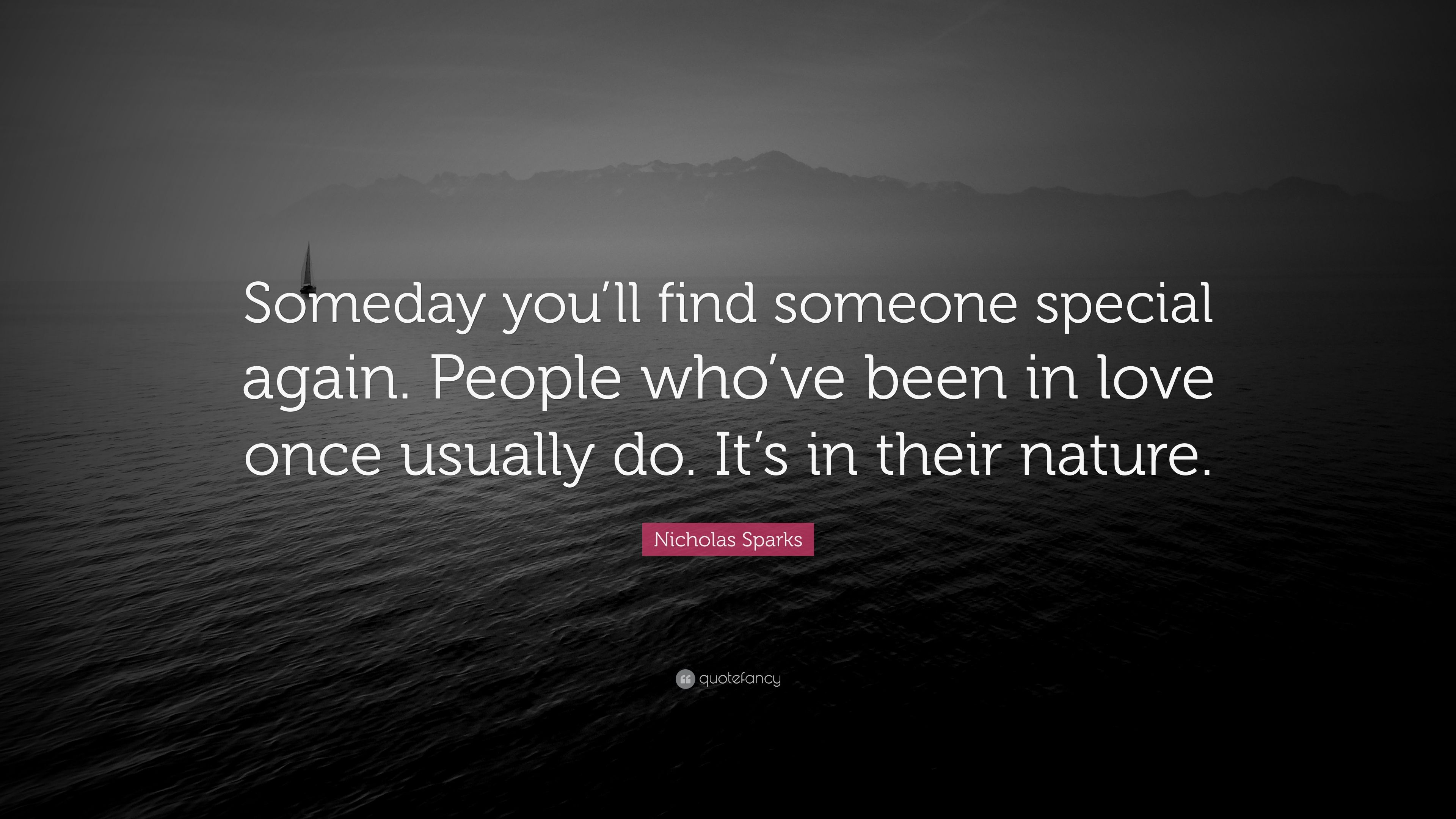 Quote By Nicholas Sparks Someday Youll Find Someone Special Again