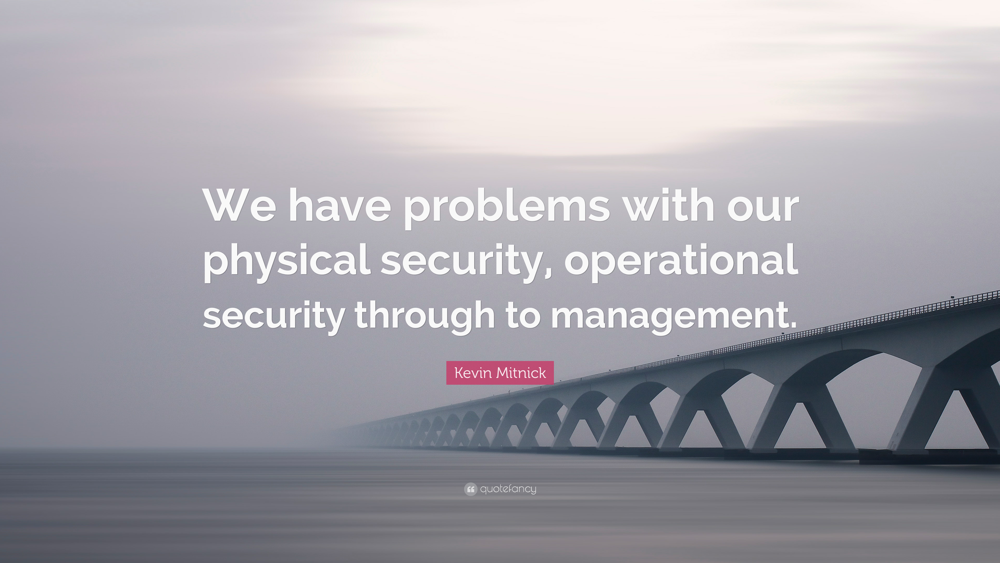 """Kevin Mitnick Quote: """"We have problems with our physical security"""