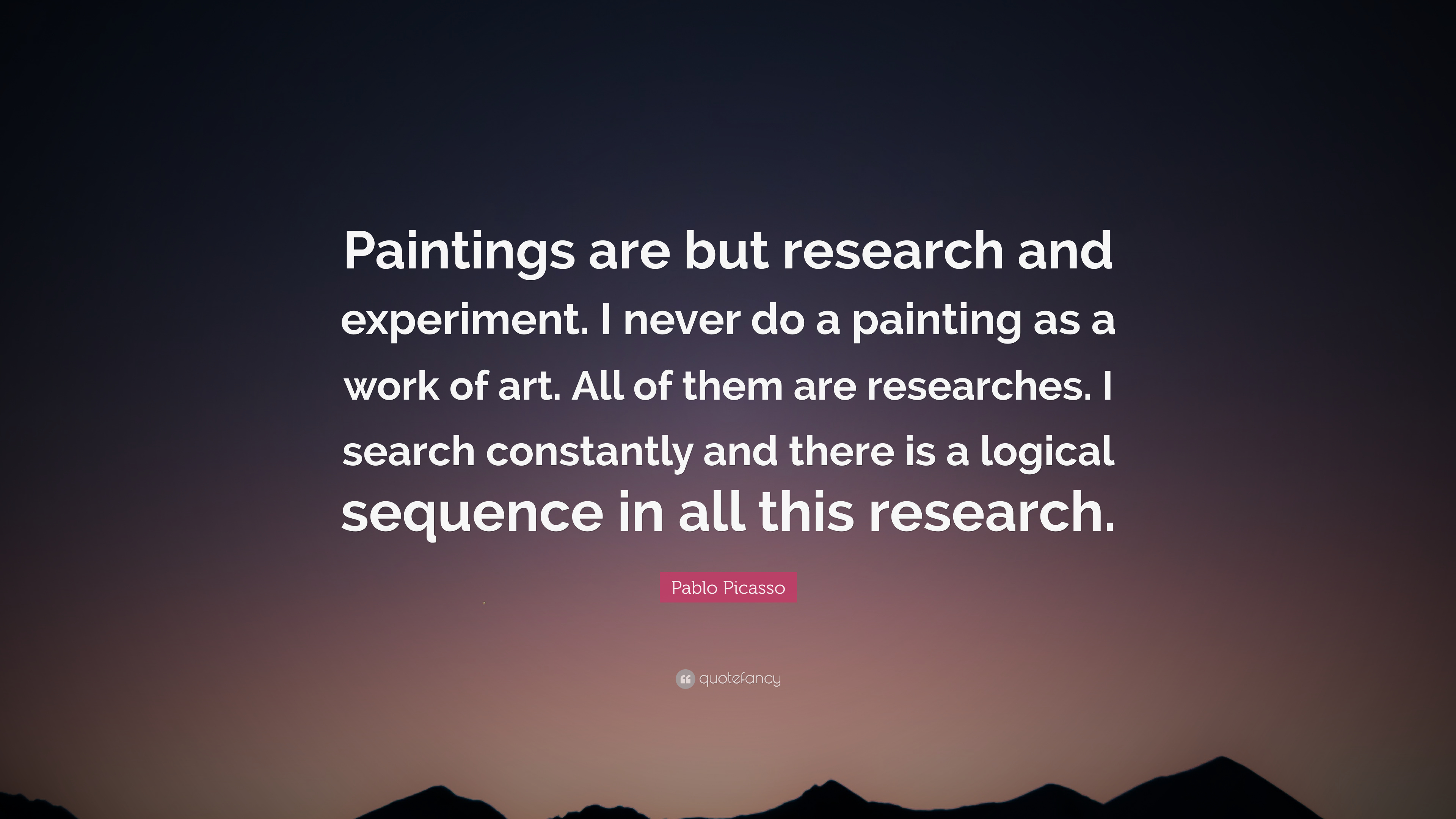 """Quote Paintings Pablo Picasso Quote """"Paintings Are But Research And Experimenti"""