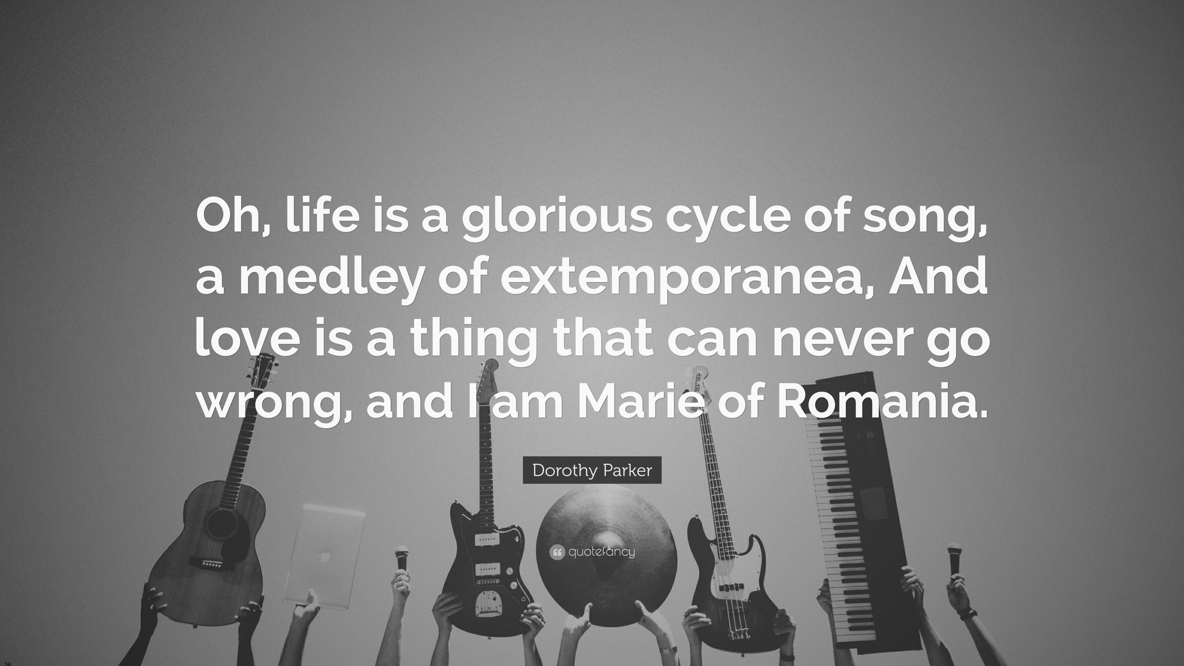Dorothy Parker Quote Oh Life Is A Glorious Cycle Of Song A
