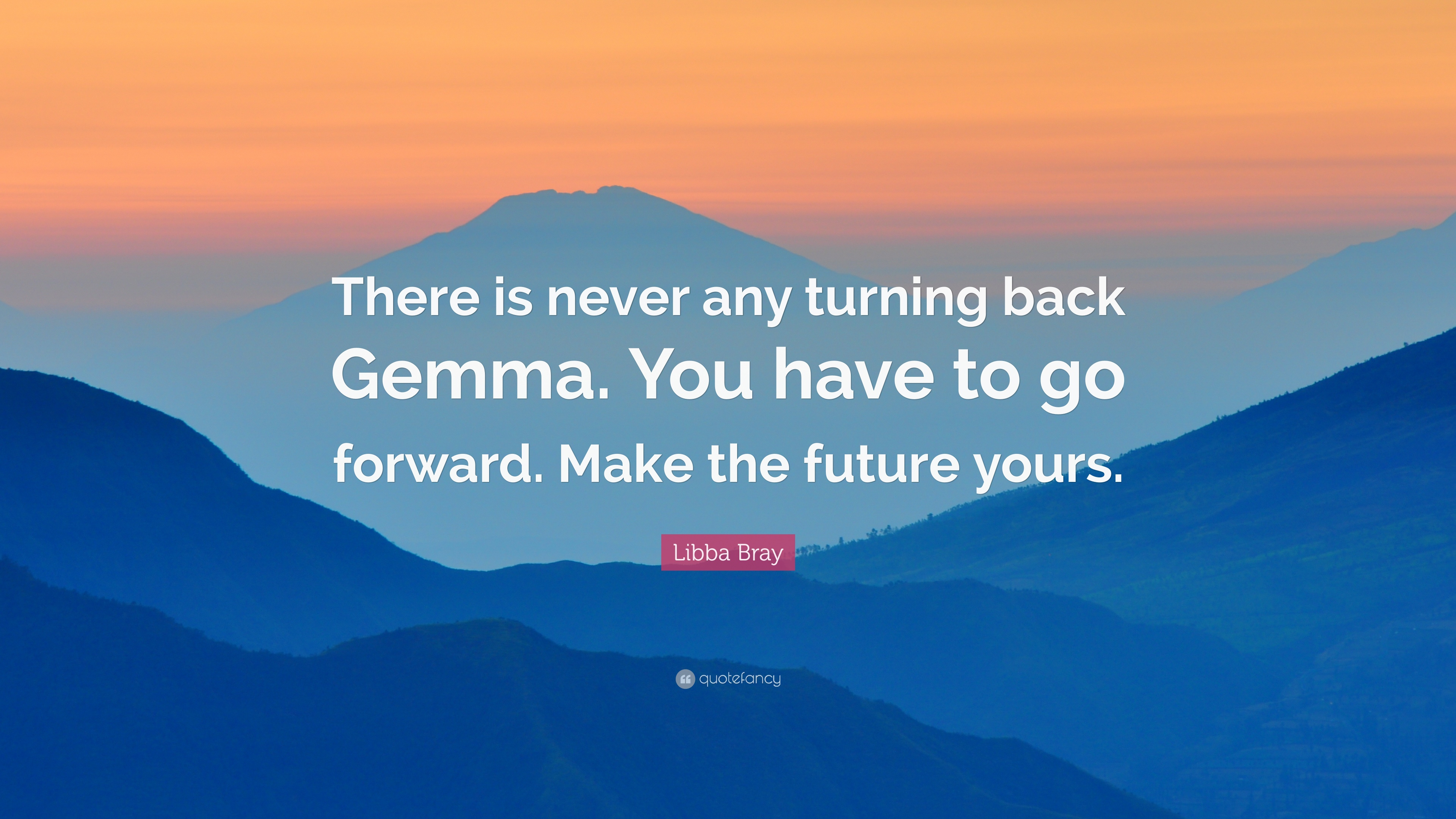 """Libba Bray Quote: """"There Is Never Any Turning Back Gemma"""