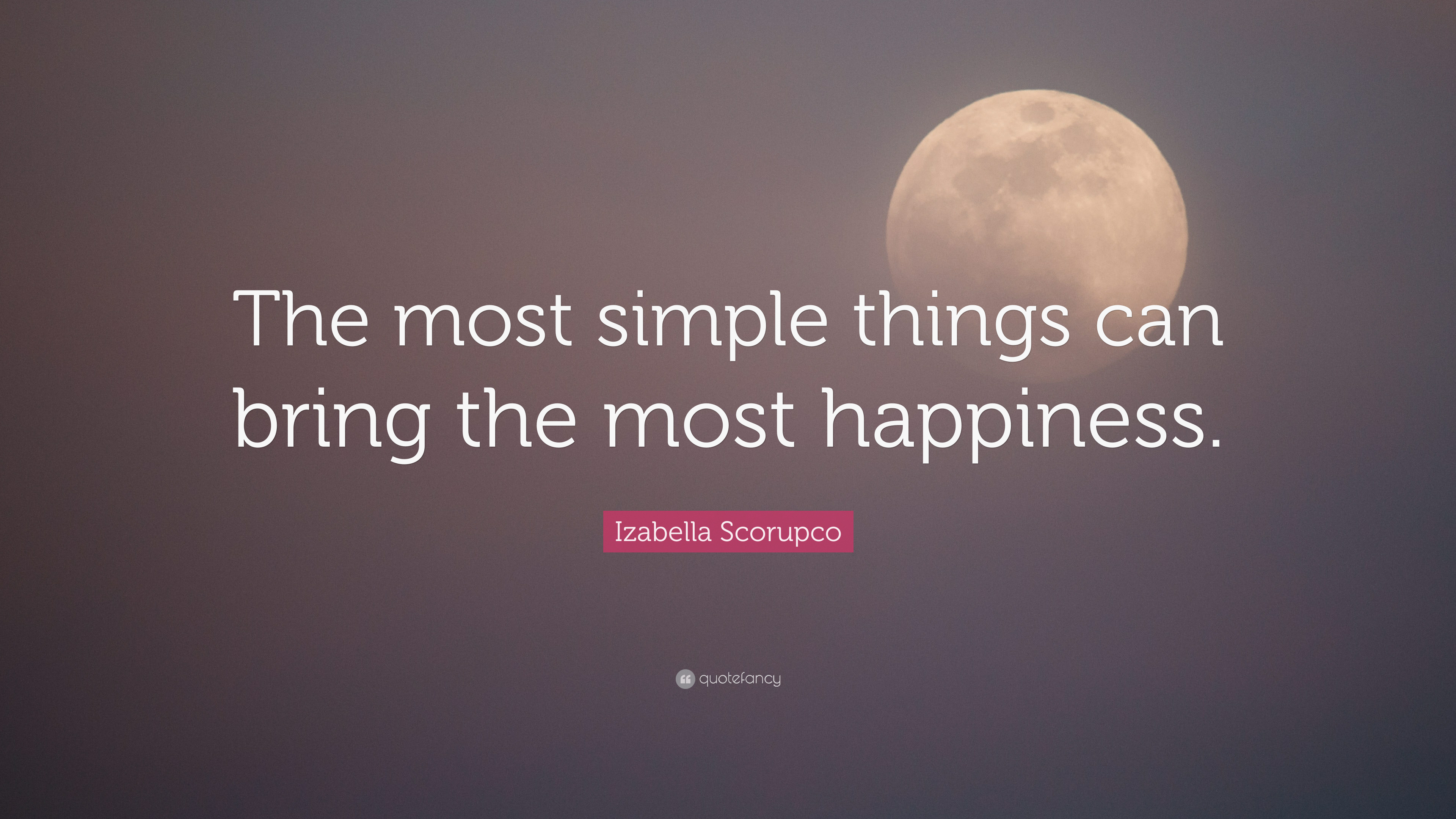 "izabella scorupco quote ""the most simple things can bring the"