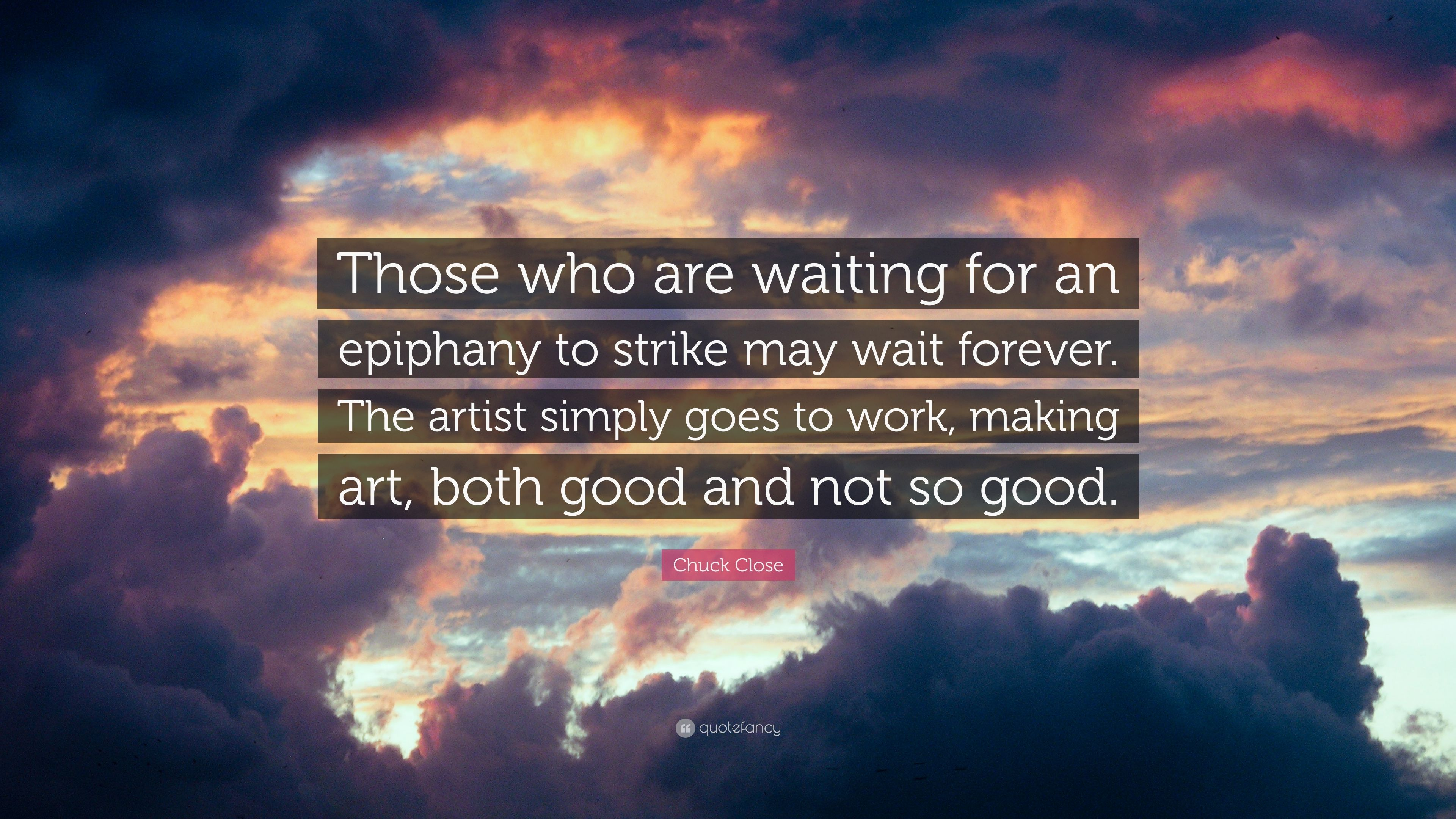 "Chuck Close Quote: ""Those Who Are Waiting For An Epiphany"