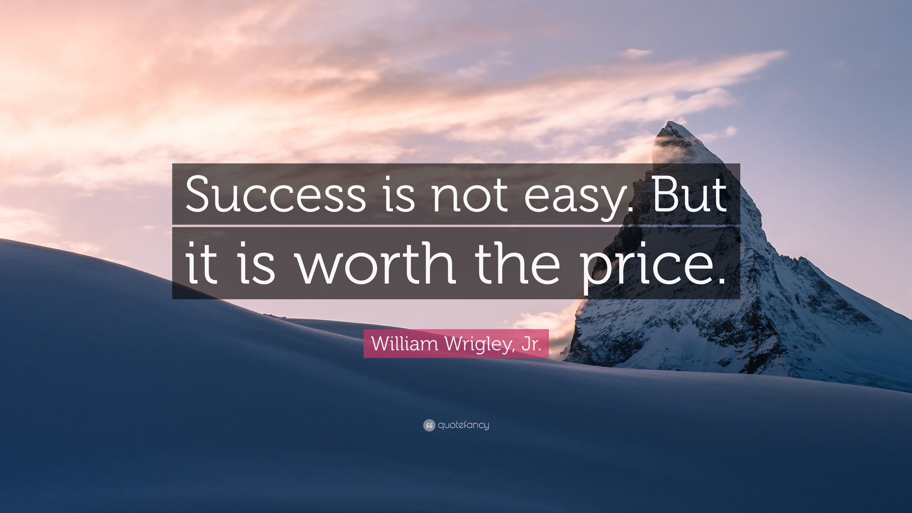 William Wrigley Jr Quote Success Is Not Easy But It Is Worth