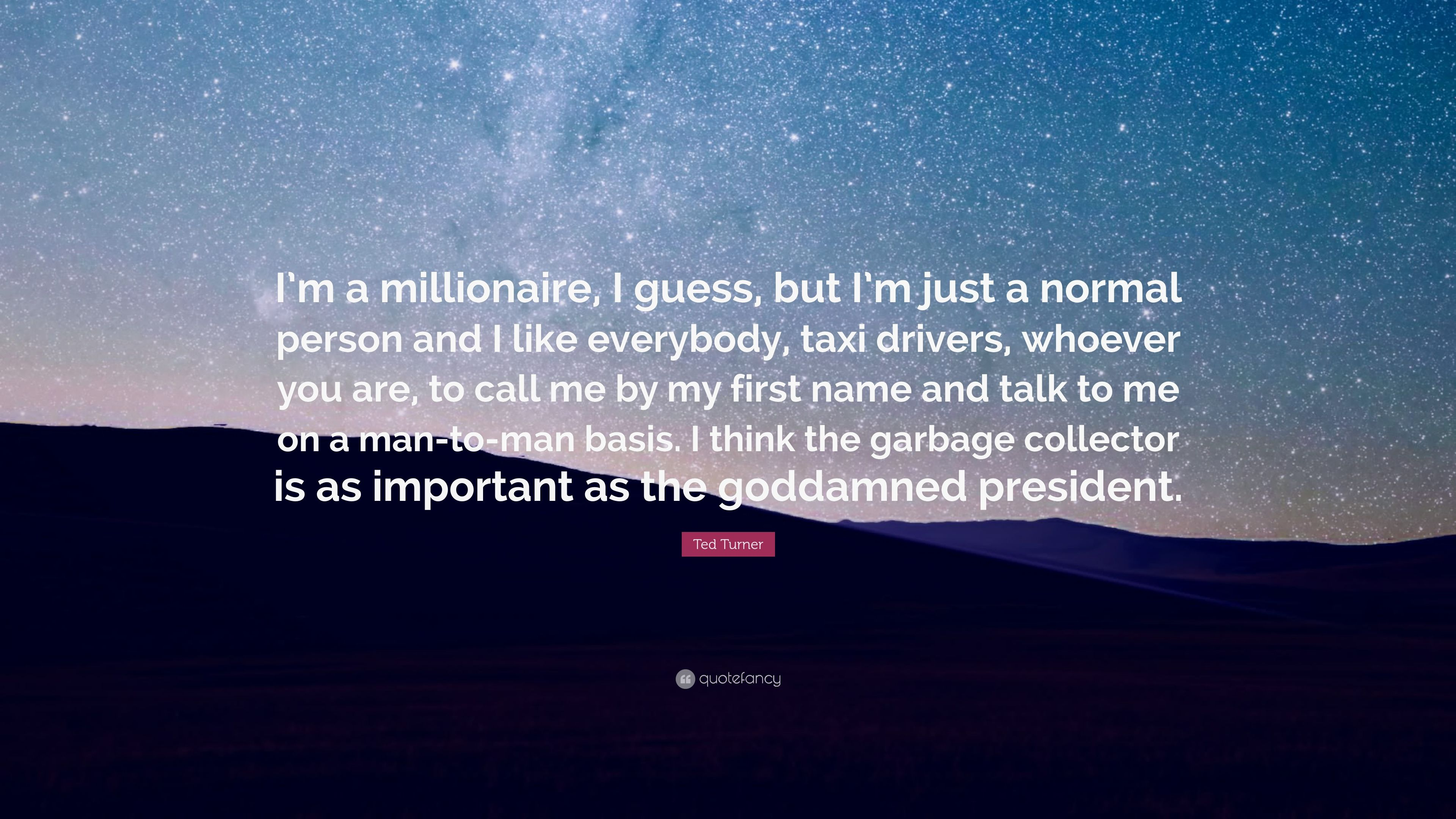 Ted Turner Quote Im A Millionaire I Guess But Im Just A Normal