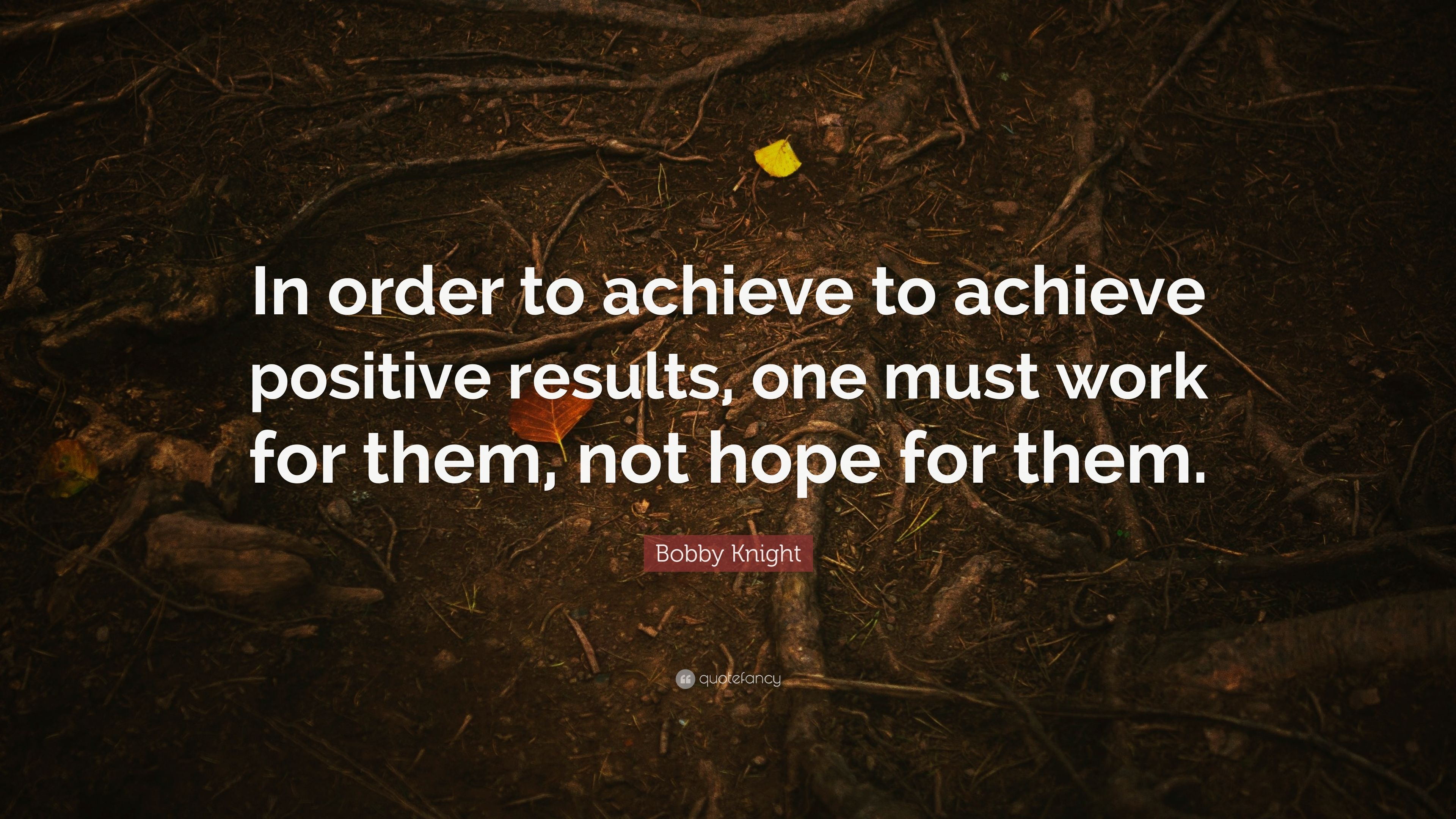 Bobby Knight Quote In Order To Achieve To Achieve Positive Results