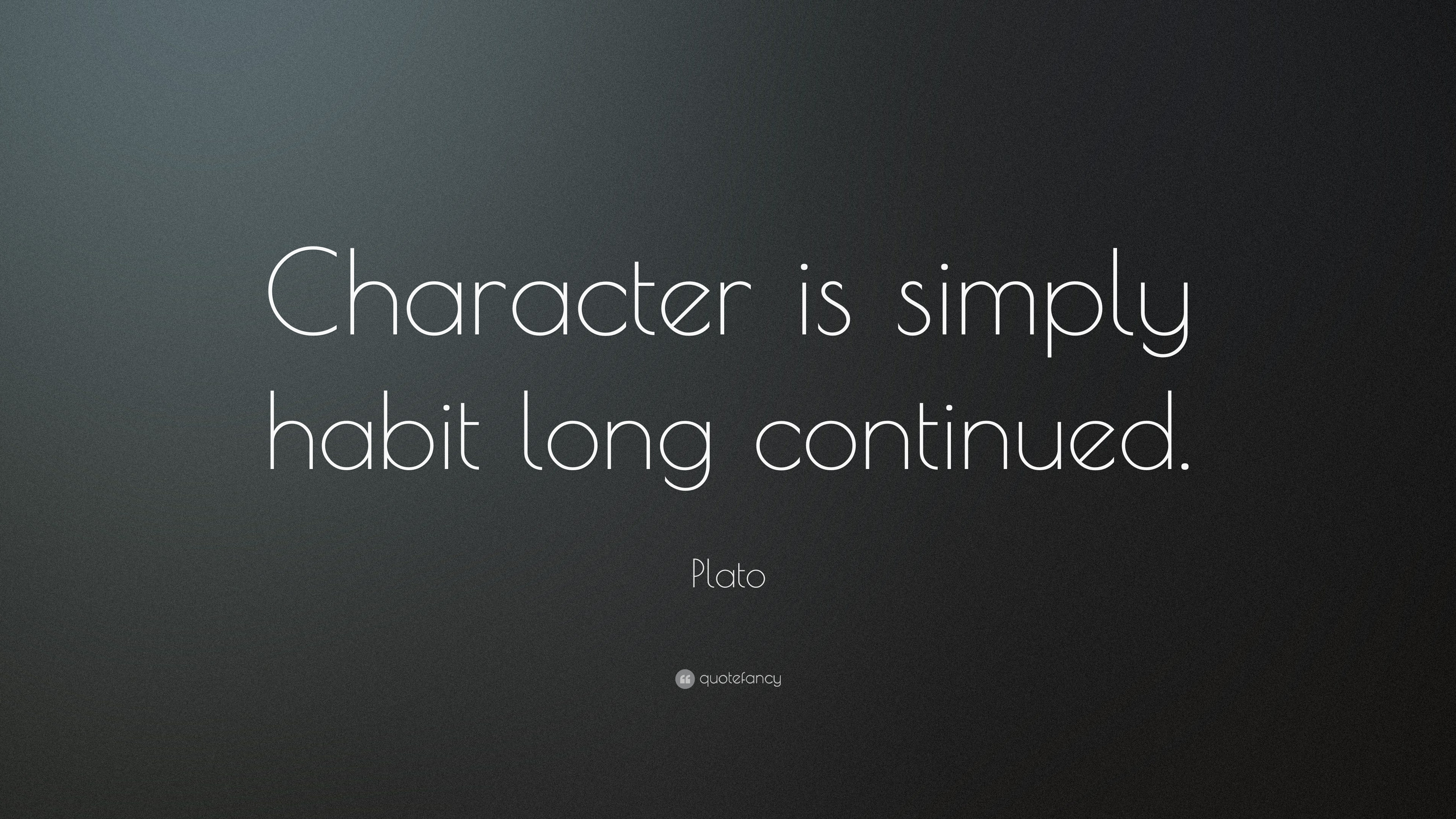 """Plato Quote: """"Character is simply habit long continued ..."""
