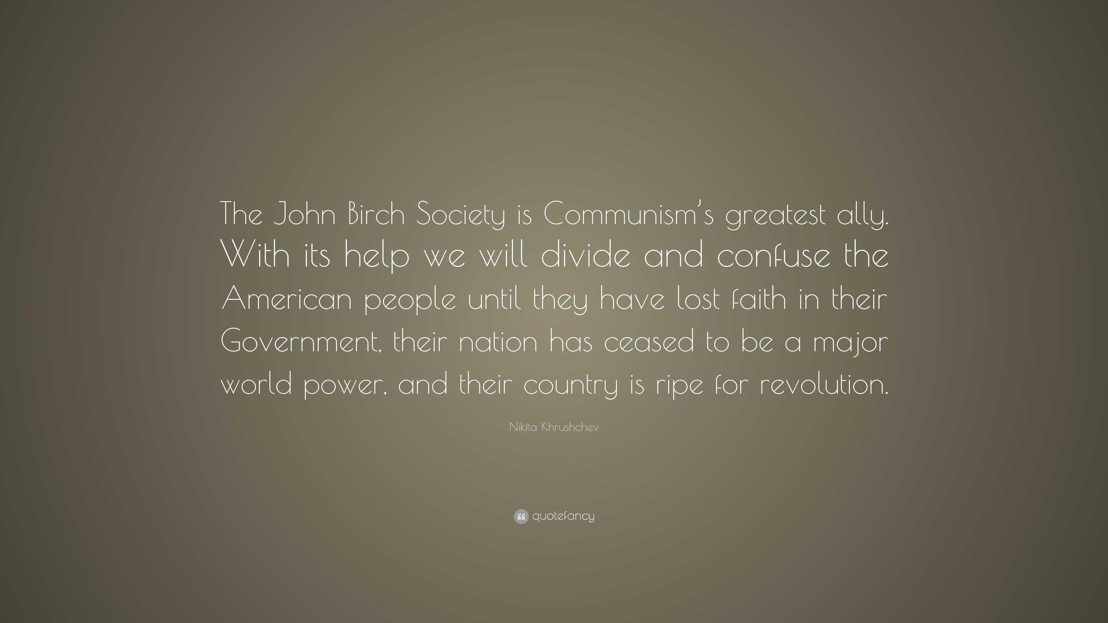 """Nikita Khrushchev Quote: """"The John Birch Society is ..."""