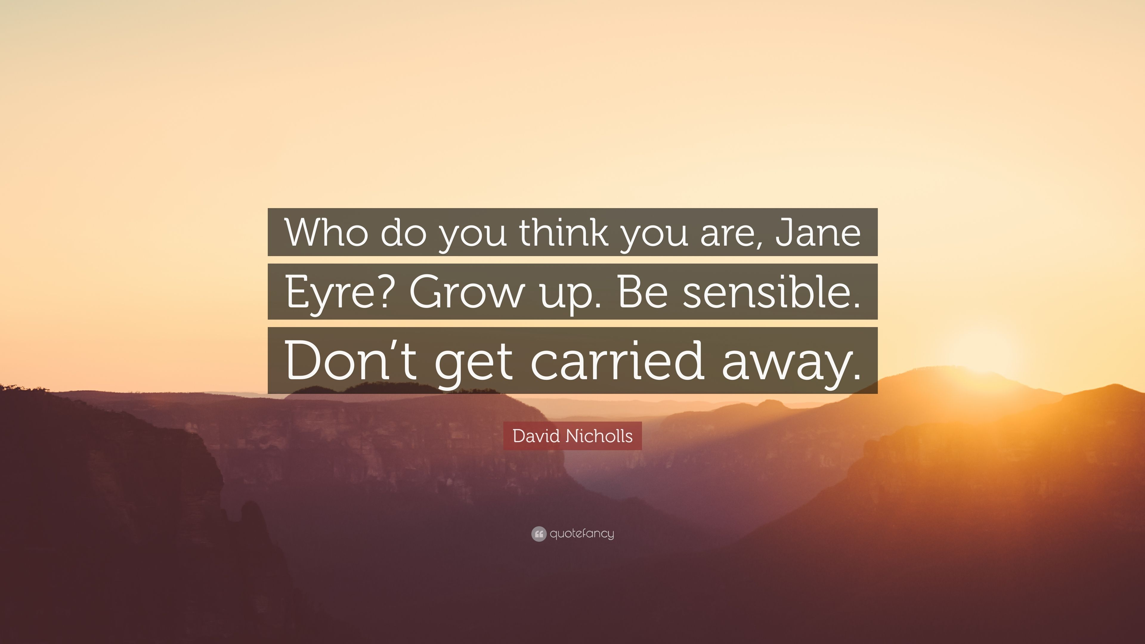"Quotes Jane Eyre David Nicholls Quote ""Who Do You Think You Are Jane Eyre Grow"