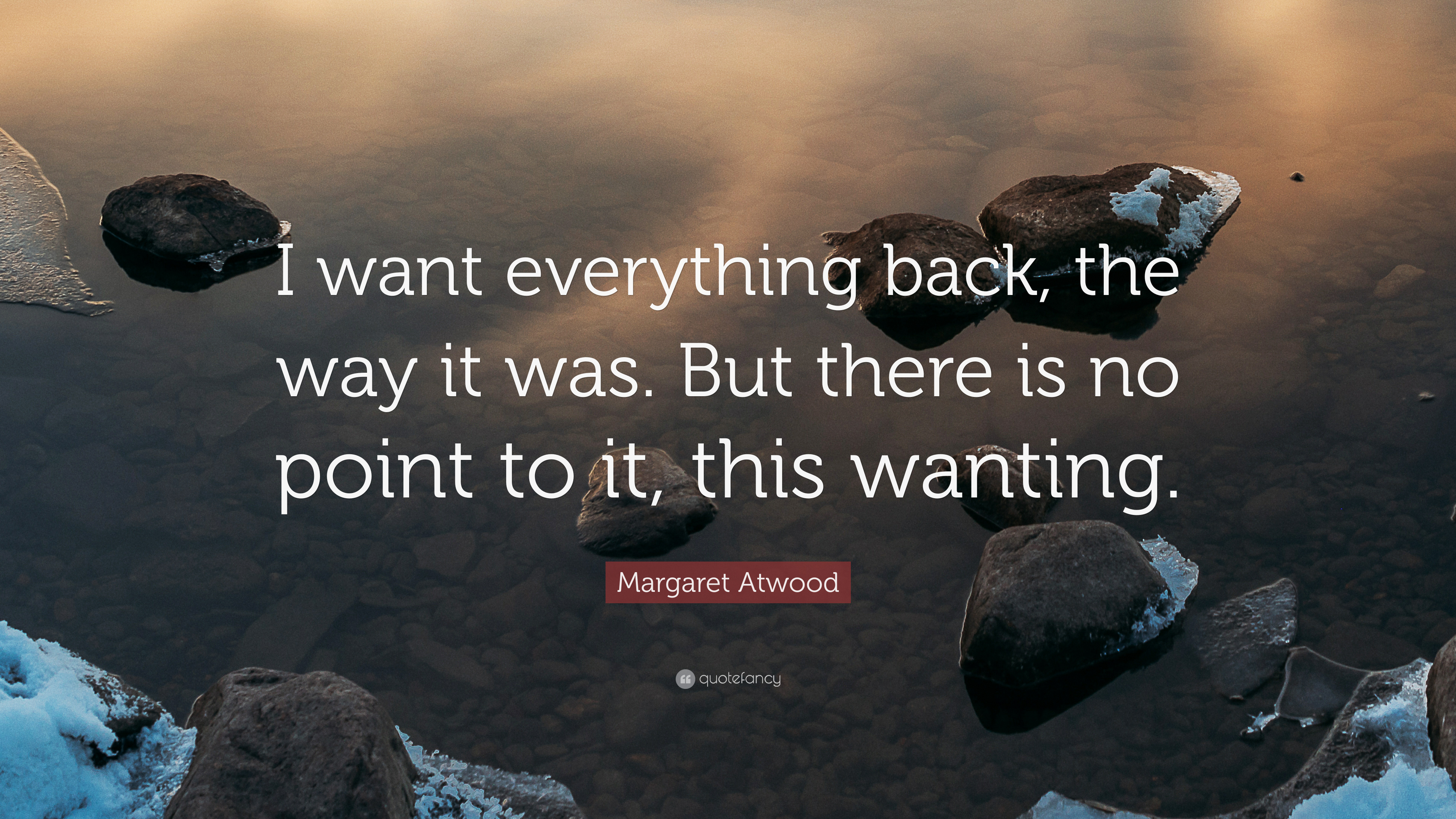 """There Is No Way Back Quotes: Margaret Atwood Quote: """"I Want Everything Back, The Way It"""