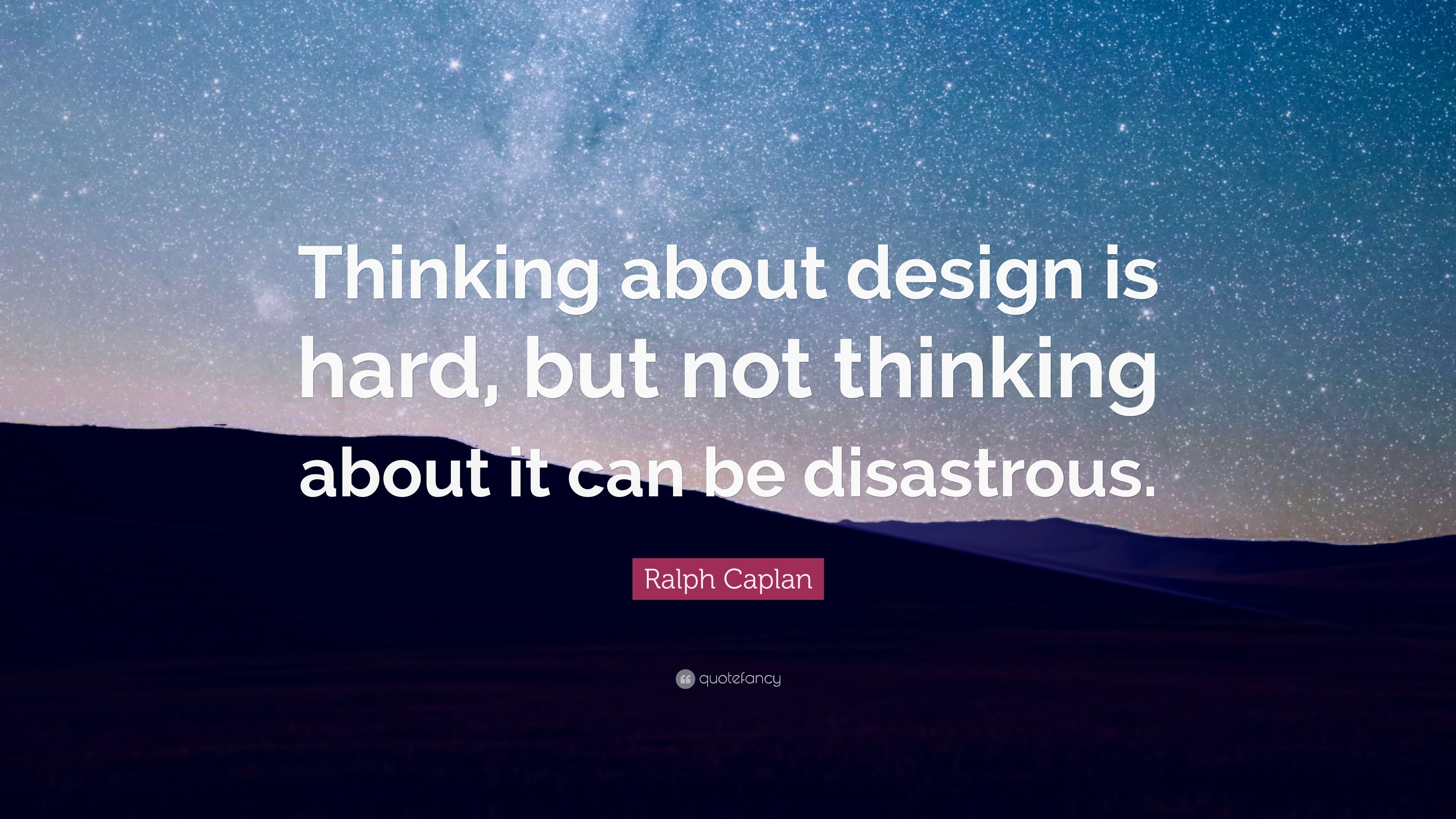 Ralph Caplan Quote Thinking About Design Is Hard But Not Thinking