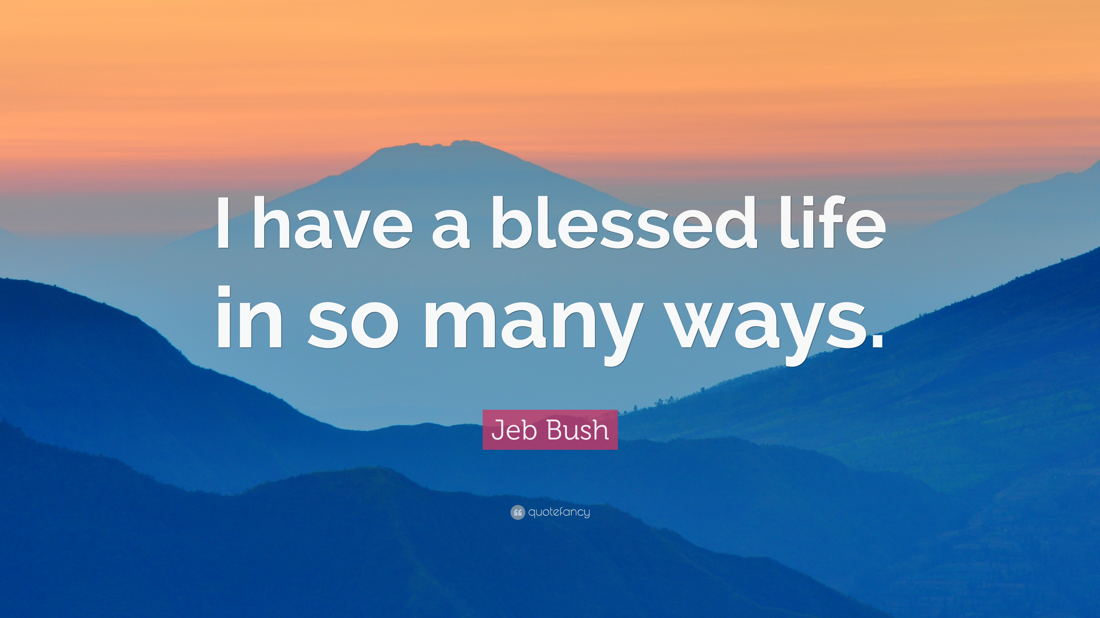 """Jeb Bush Quotes Jeb Bush Quote """"I Have A Blessed Life In So Many Ways."""" 7"""