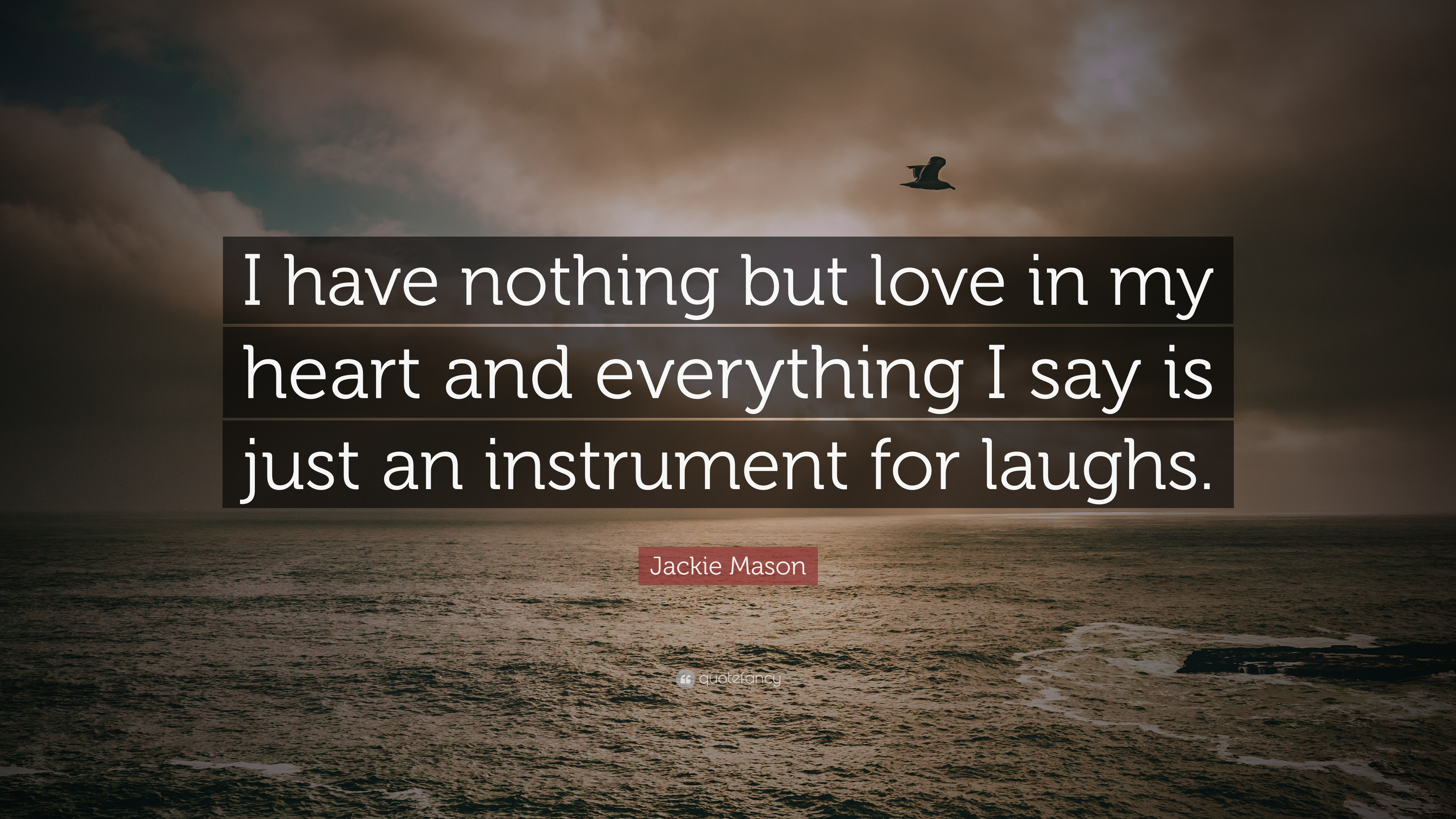 Jackie Mason Quote I Have Nothing But Love In My Heart And
