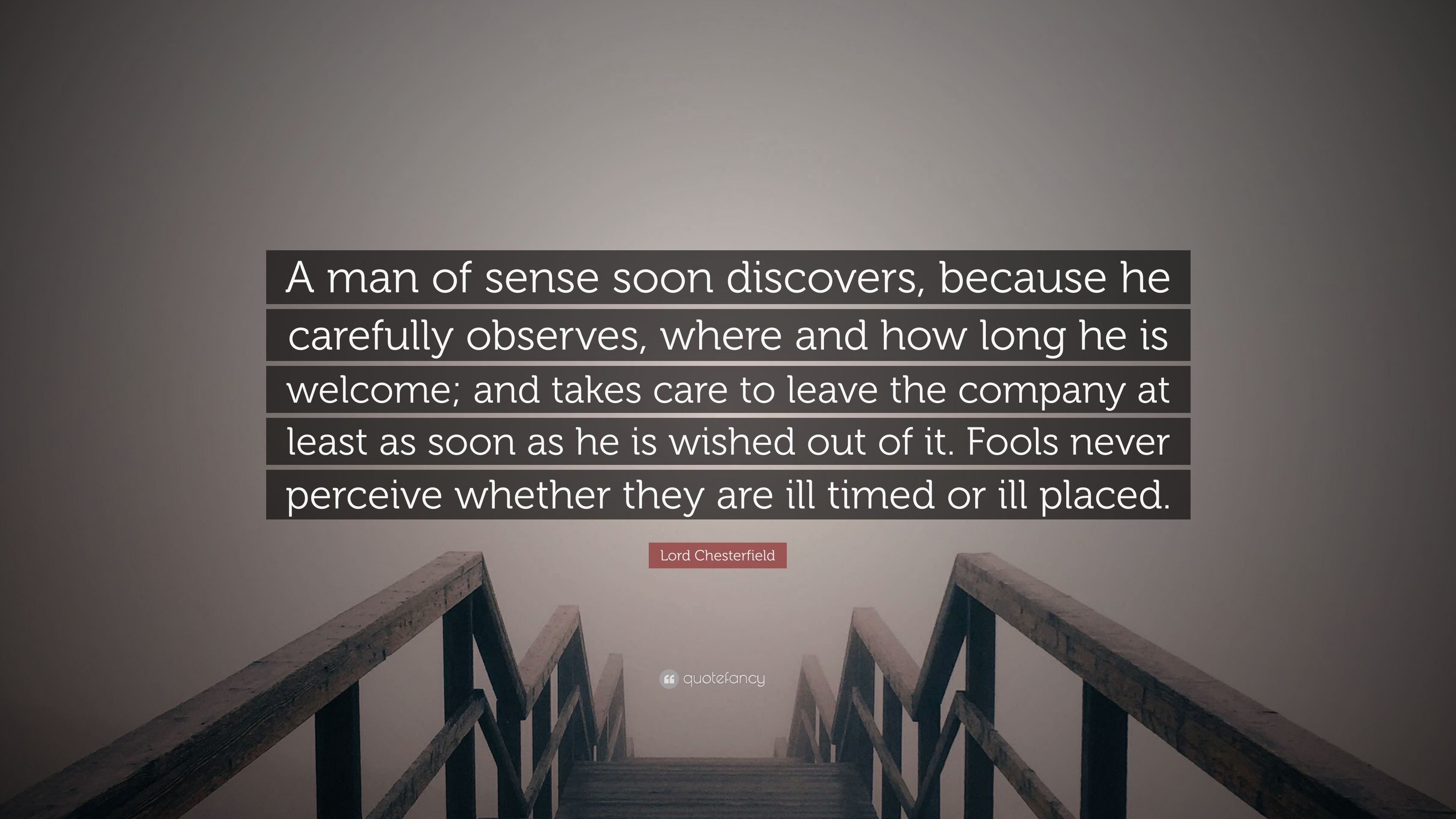 Lord Chesterfield Quote A Man Of Sense Soon Discovers Because He Carefully Observes