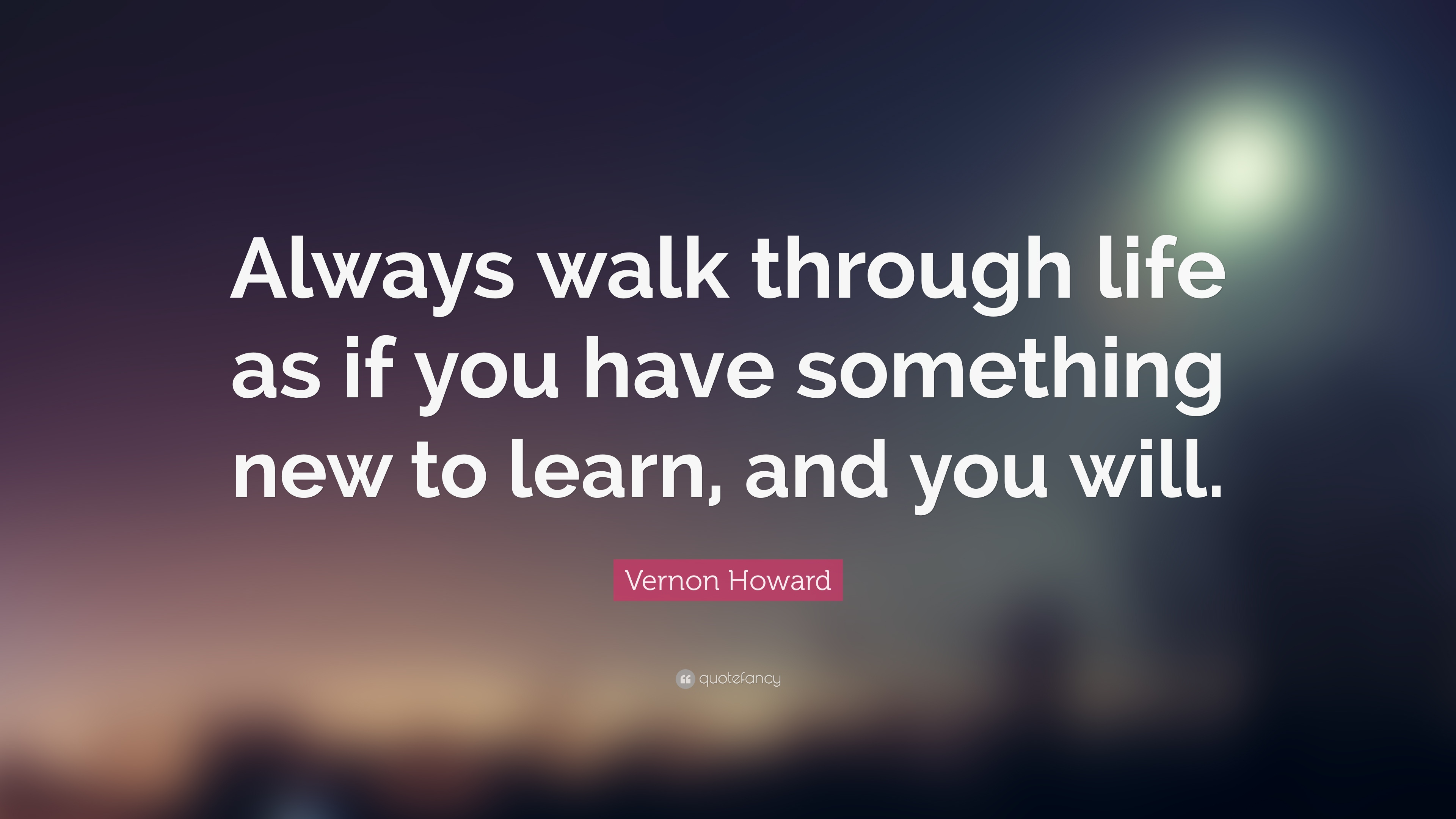 Beautiful Vernon Howard Quote: U201cAlways Walk Through Life As If You Have Something New  To