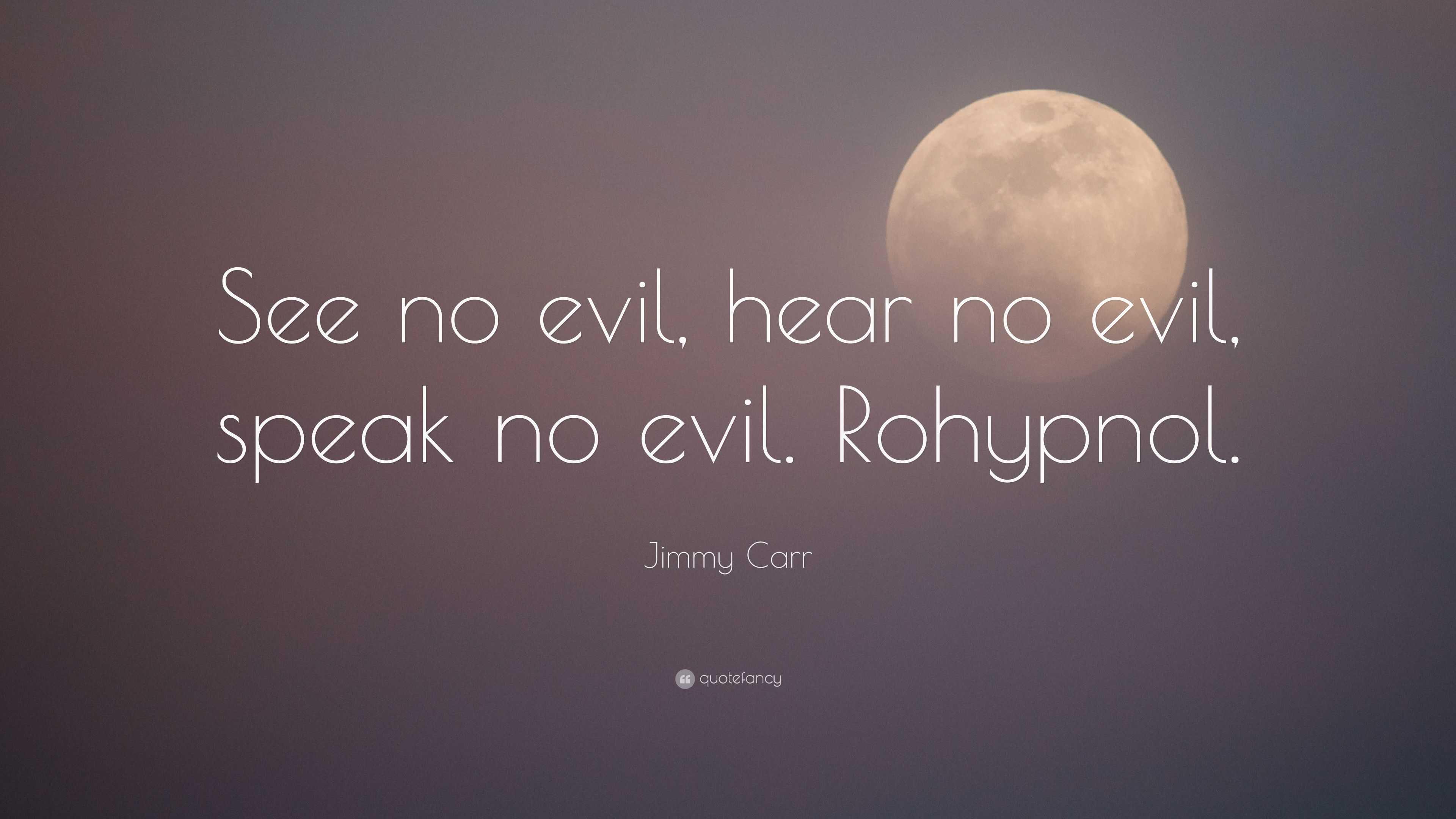 Jimmy Carr Quote See No Evil Hear No Evil Speak No Evil