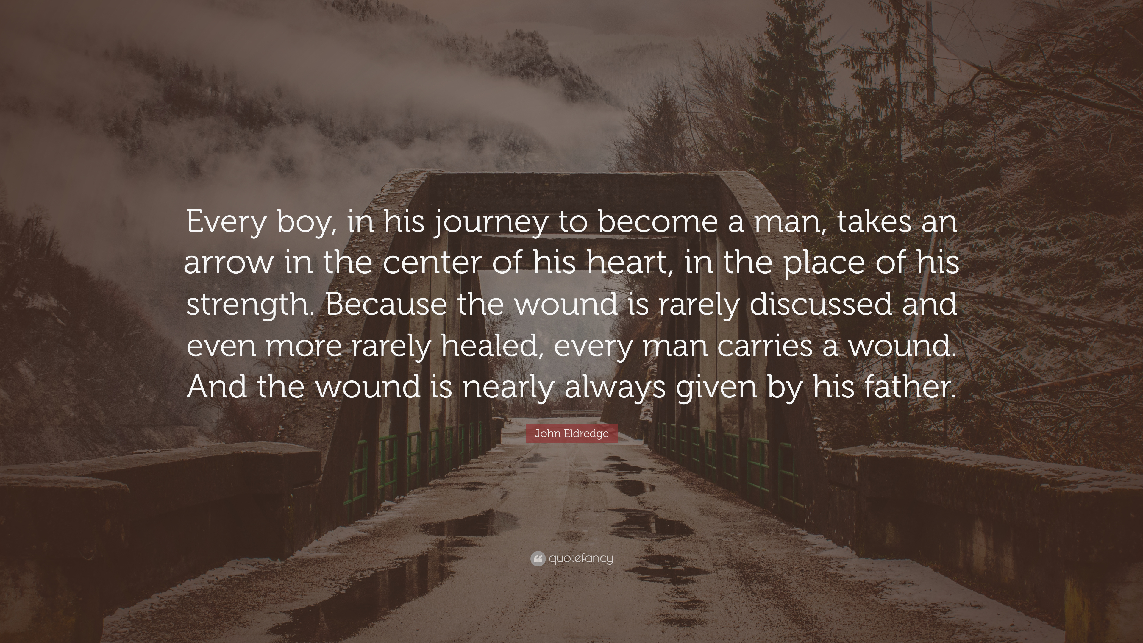 "John Eldredge Quote: ""Every boy, in his journey to become a ..."