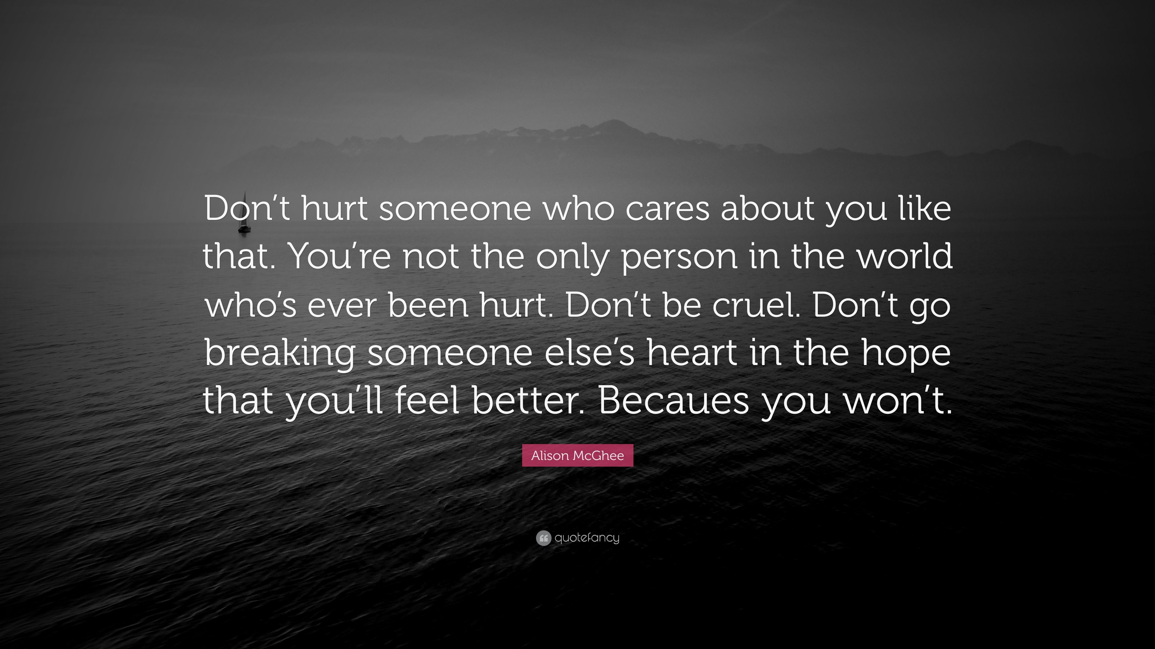 Alison Mcghee Quote Dont Hurt Someone Who Cares About You Like