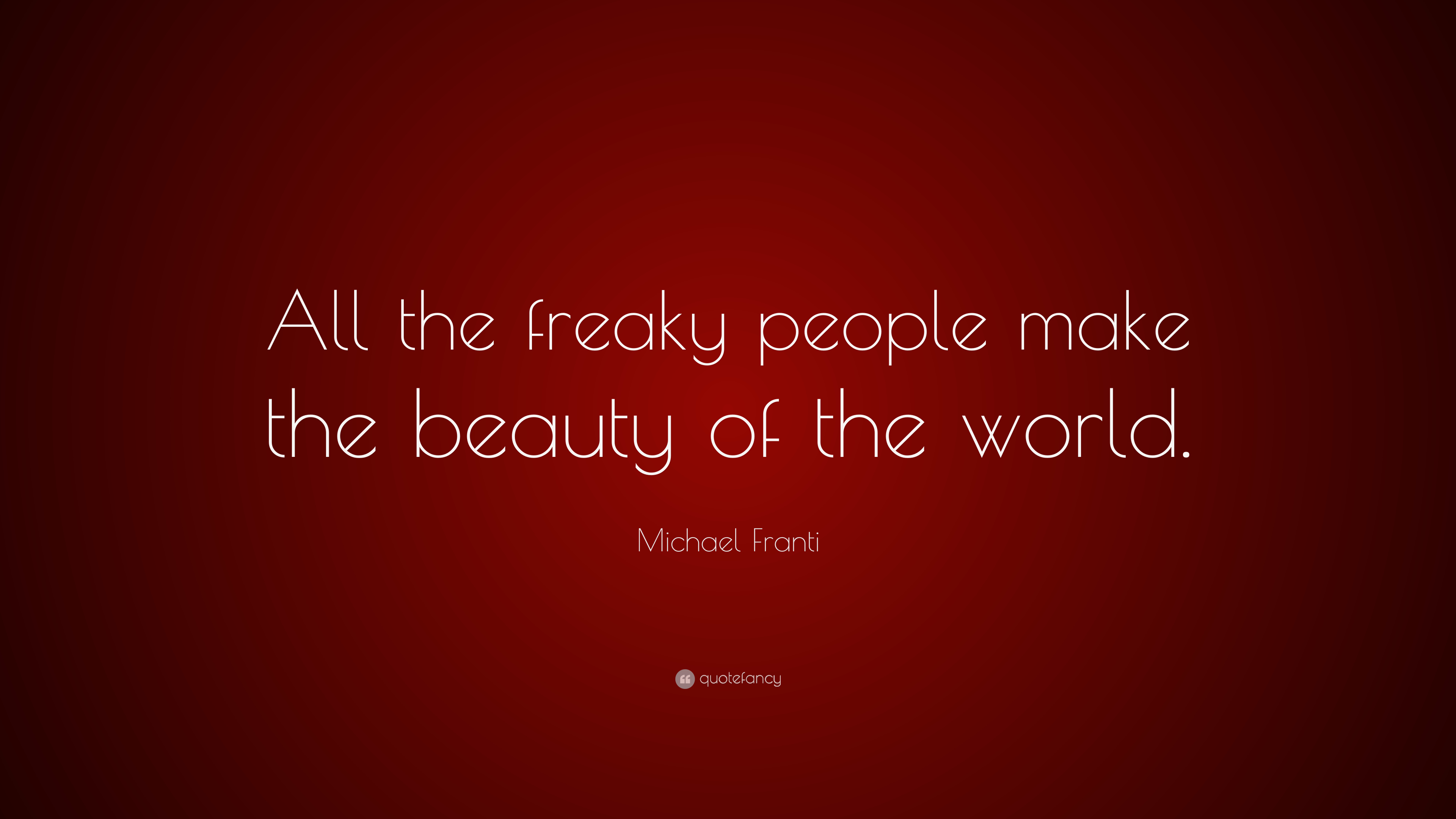 """michael franti quote: """"all the freaky people make the beauty of the"""
