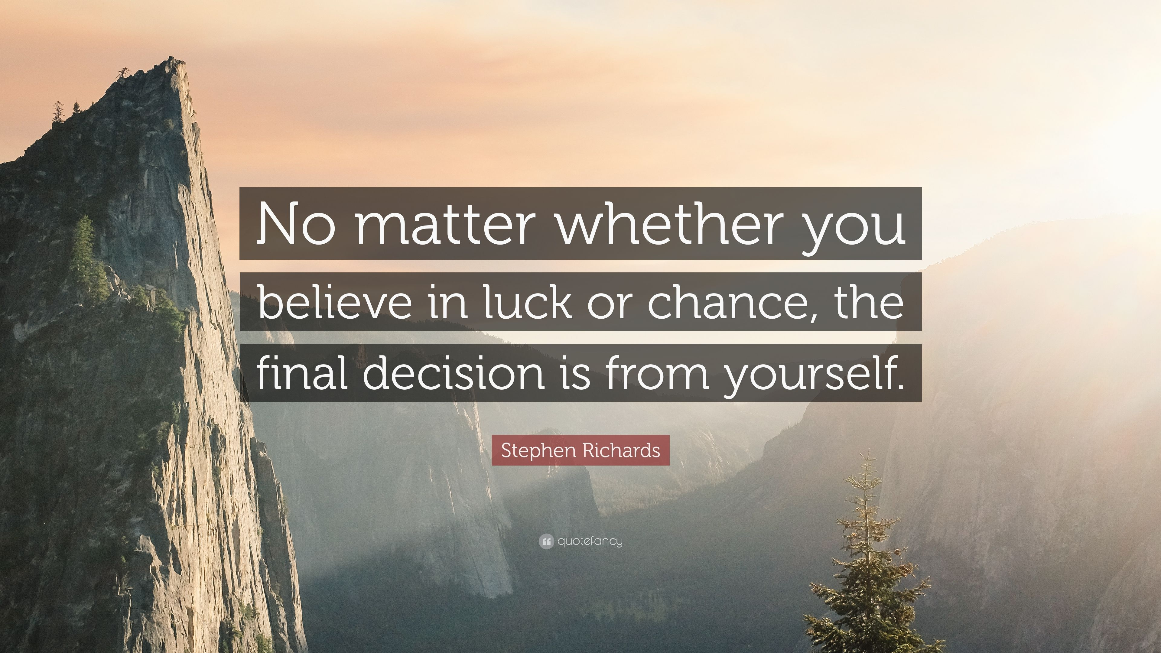 """Stephen Richards Quote: """"No matter whether you believe in ..."""