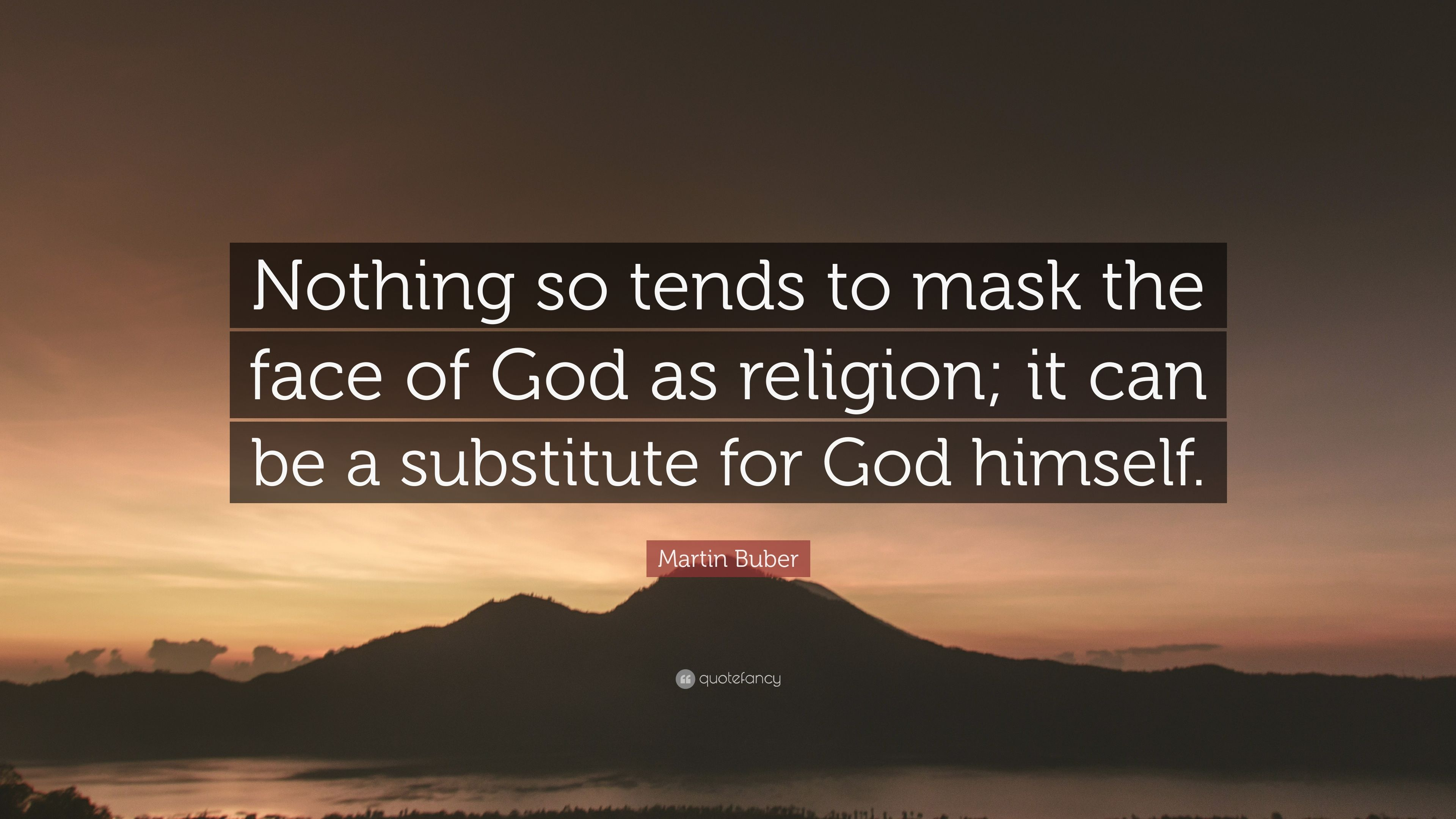 Bon Martin Buber Quote: U201cNothing So Tends To Mask The Face Of God As Religion