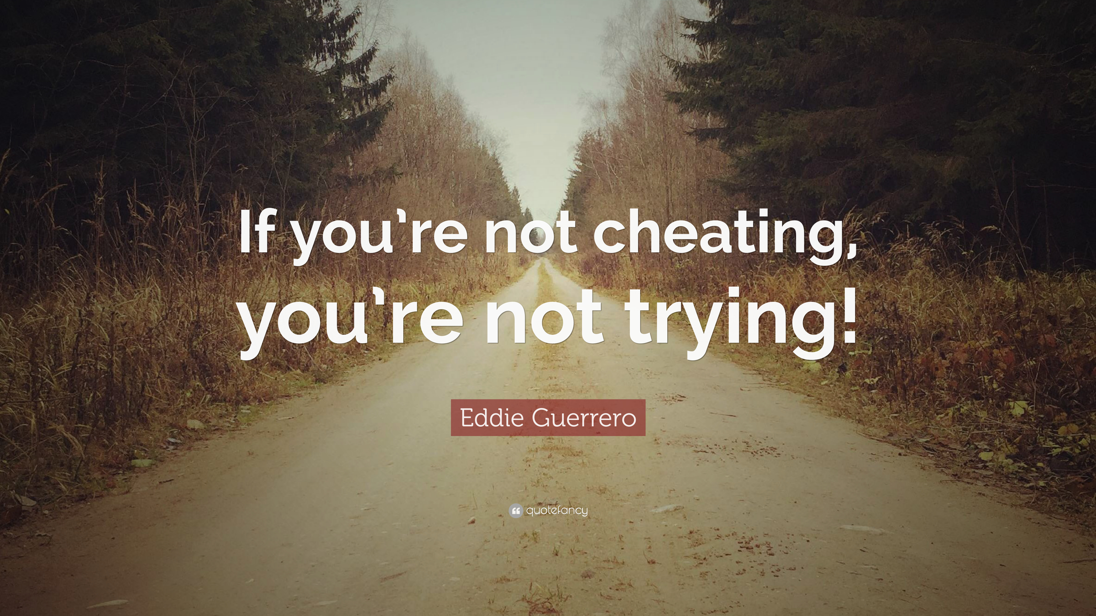Eddie Guerrero Quote If Youre Not Cheating Youre Not Trying