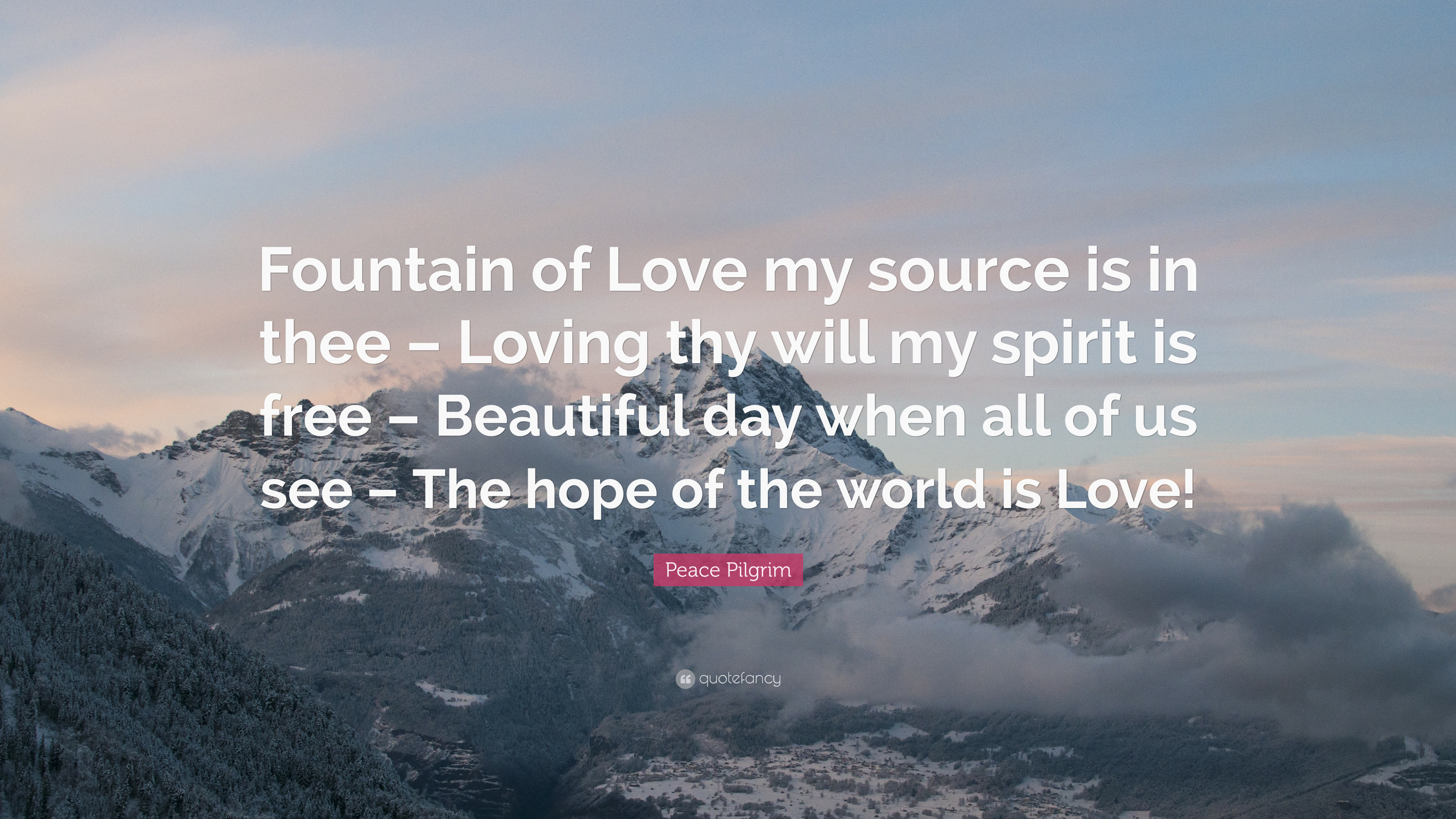 Peace Pilgrim Quote: U201cFountain Of Love My Source Is In Thee U2013 Loving Thy