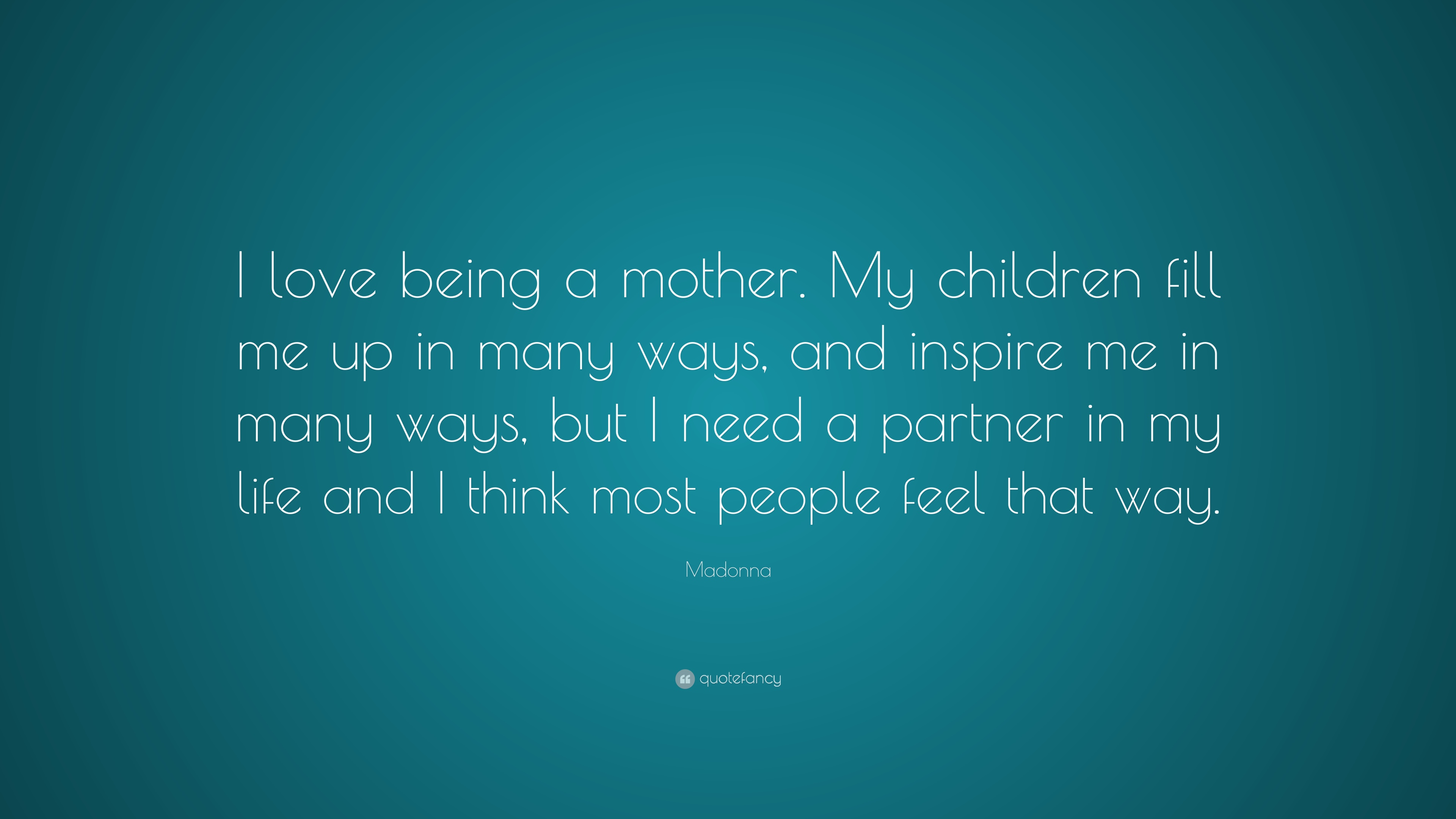 "I Love My Children Quotes Madonna Quote ""I Love Being A Mothermy Children Fill Me Up In"