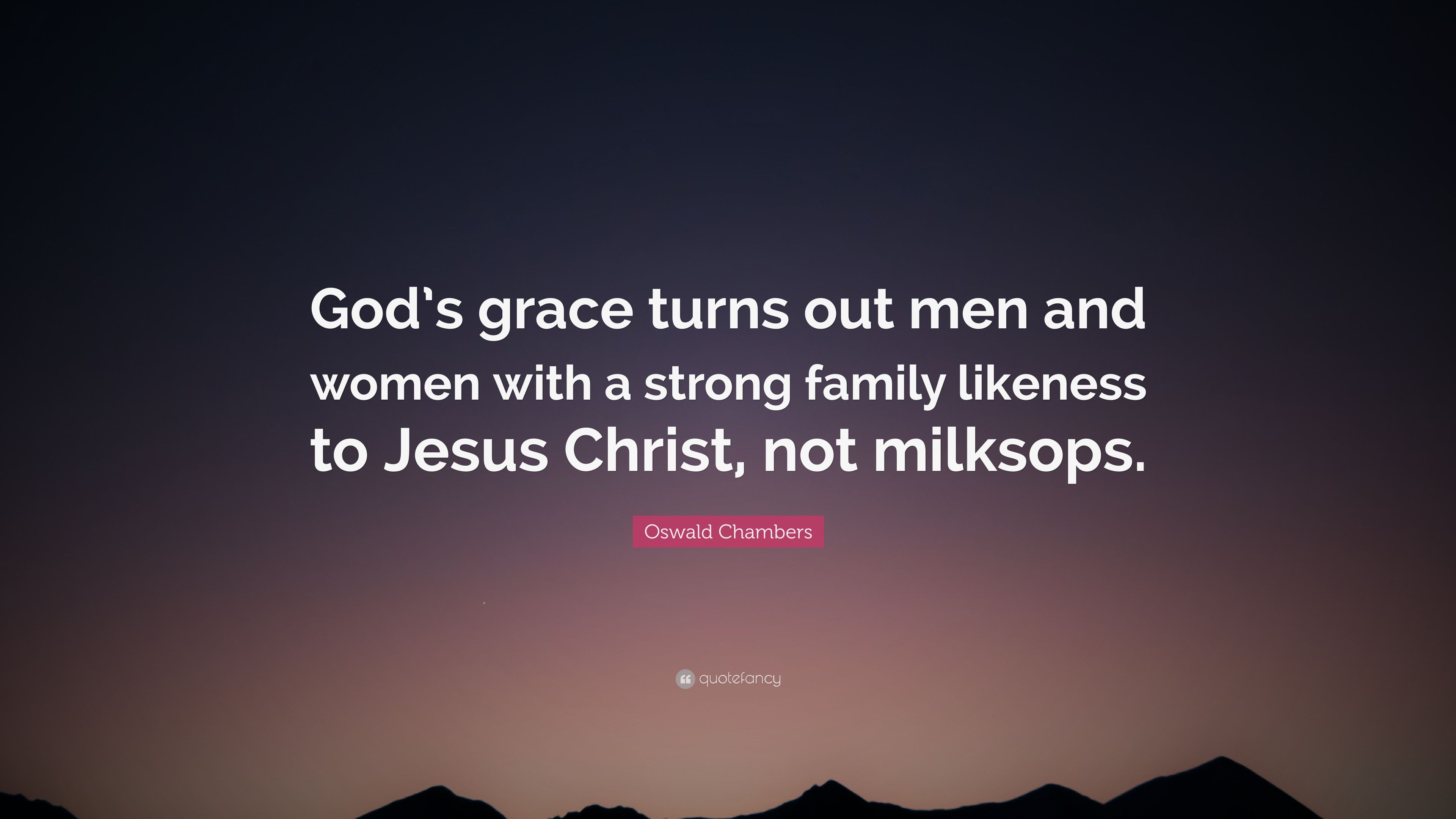 """Oswald Chambers Quote: """"God\'s grace turns out men and women ..."""