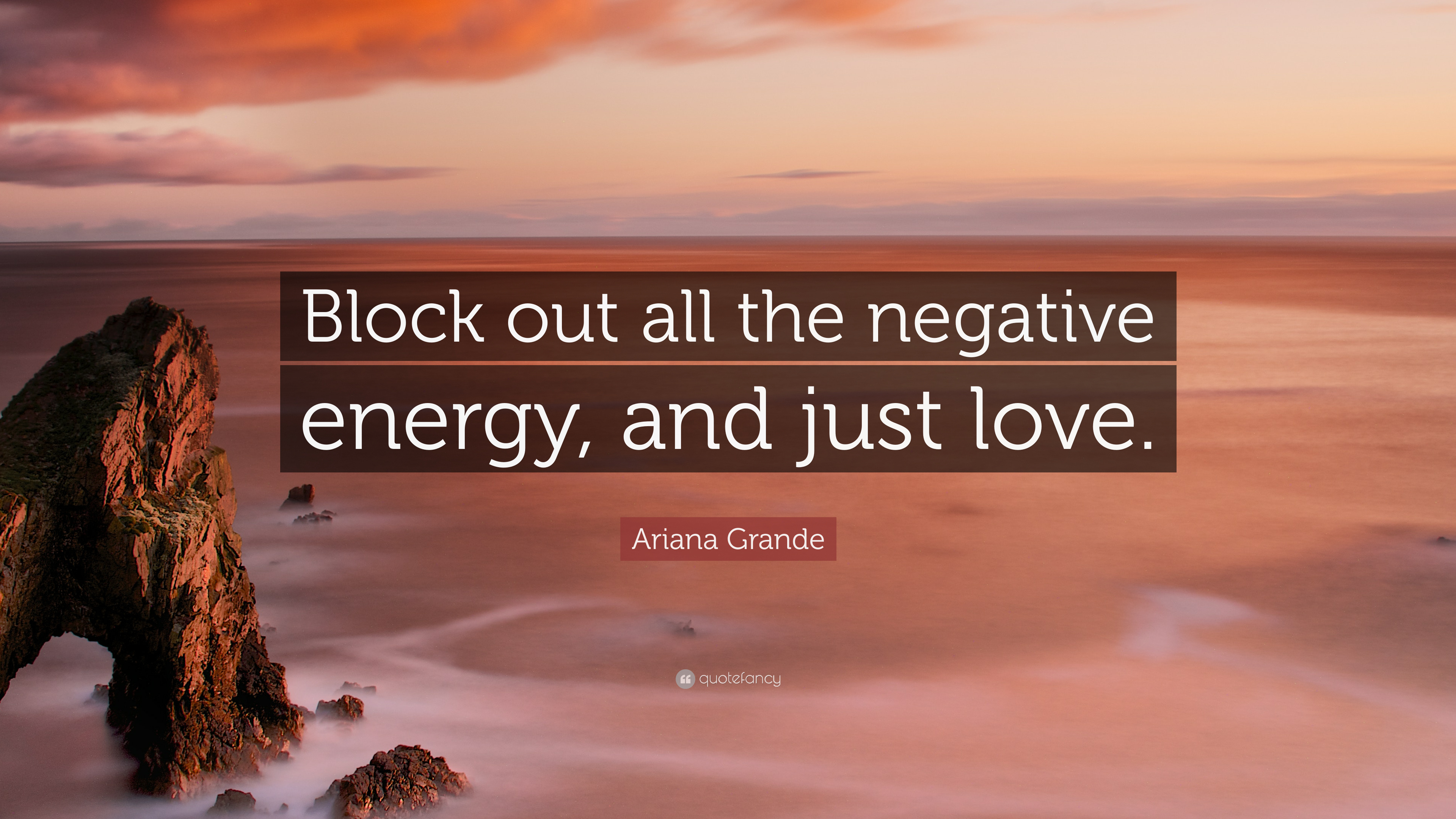 "Ariana Grande Quote: ""Block out all the negative energy, and ..."