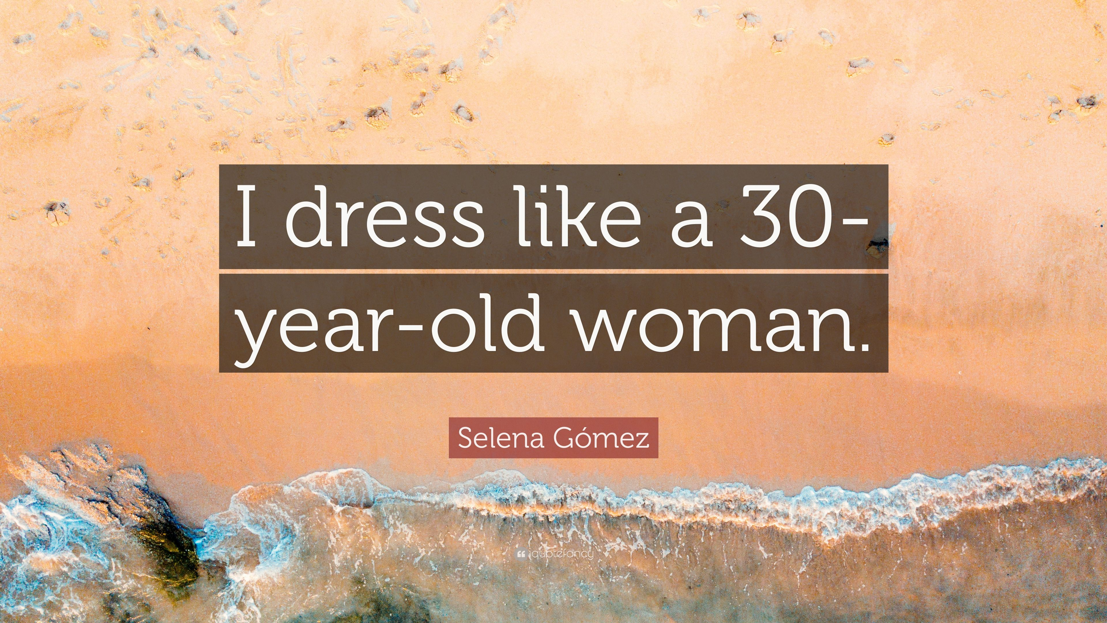 "Selena Gómez Quote: ""I Dress Like A 30-year-old Woman"