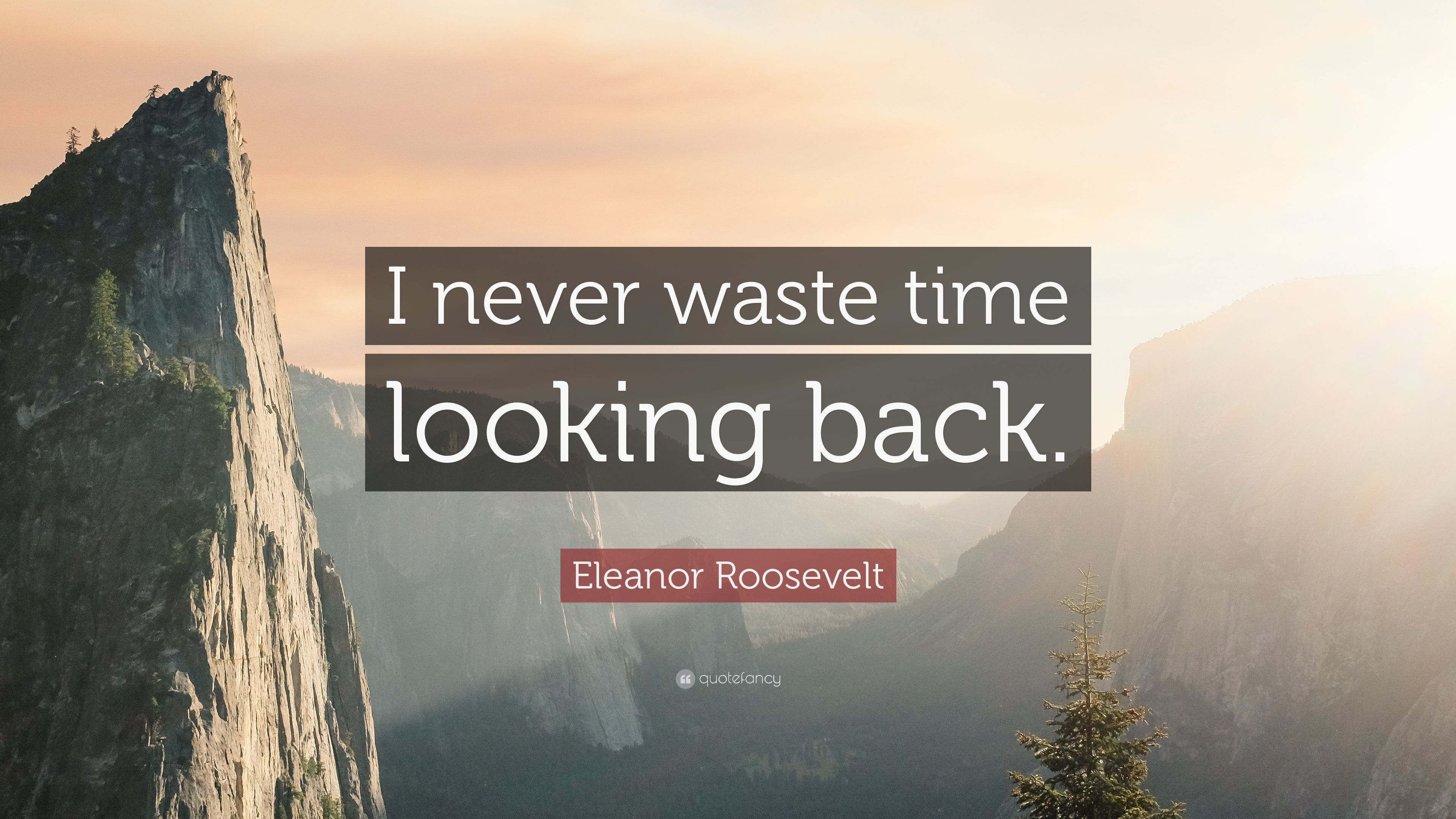 Eleanor Roosevelt Quote I Never Waste Time Looking Back 7