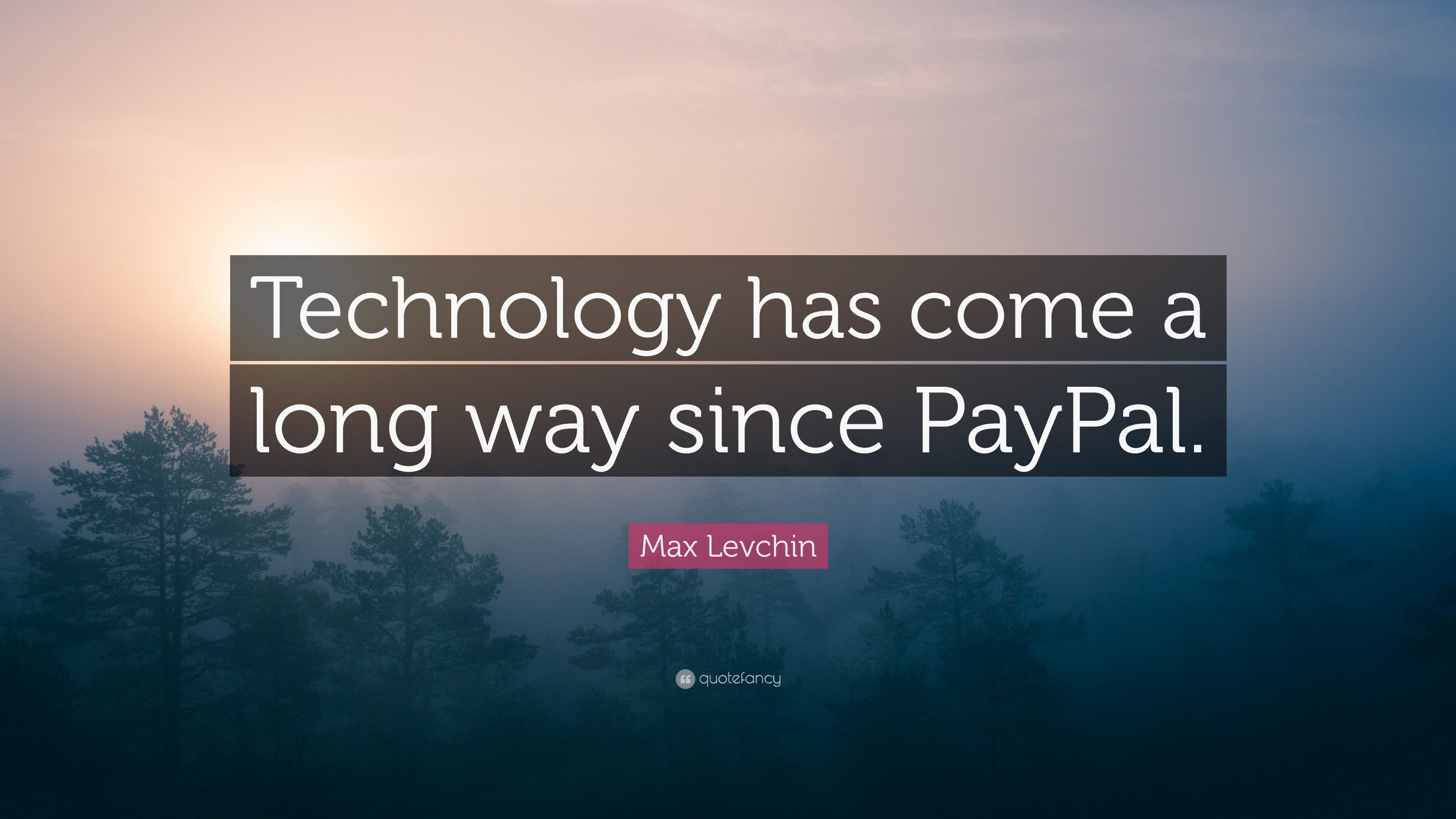 max levchin quote technology has come a long way since paypal