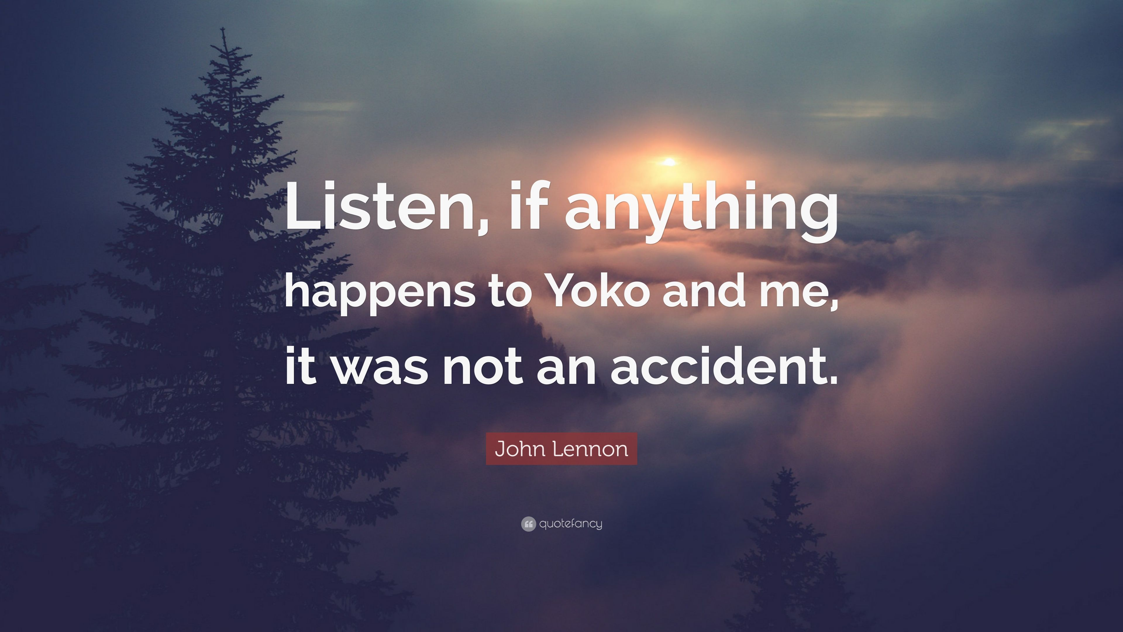 John Lennon Quote Listen If Anything Happens To Yoko And Me It