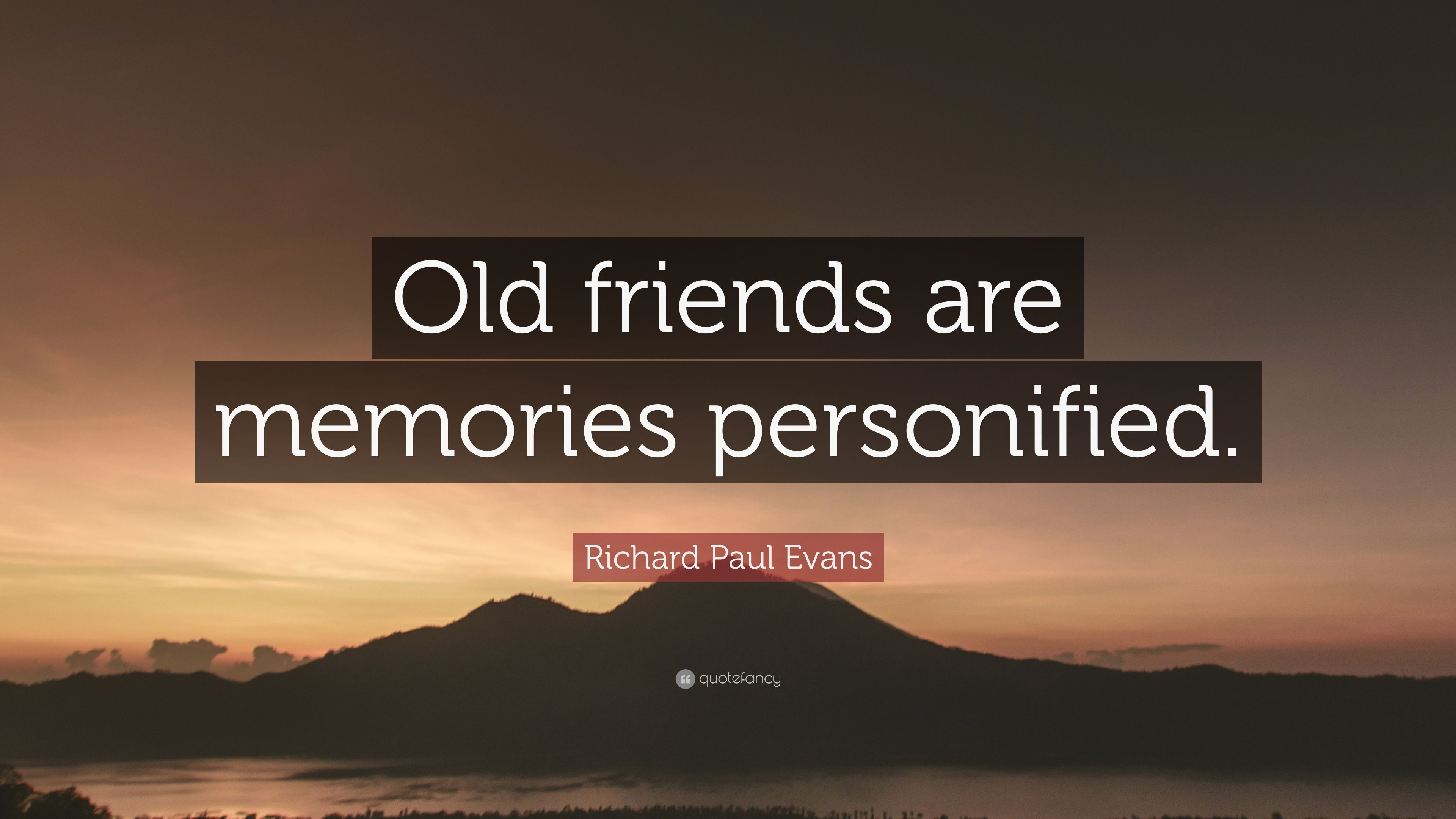 "Quotes About Old Friendship Memories Richard Paul Evans Quote ""Old Friends Are Memories Personified"