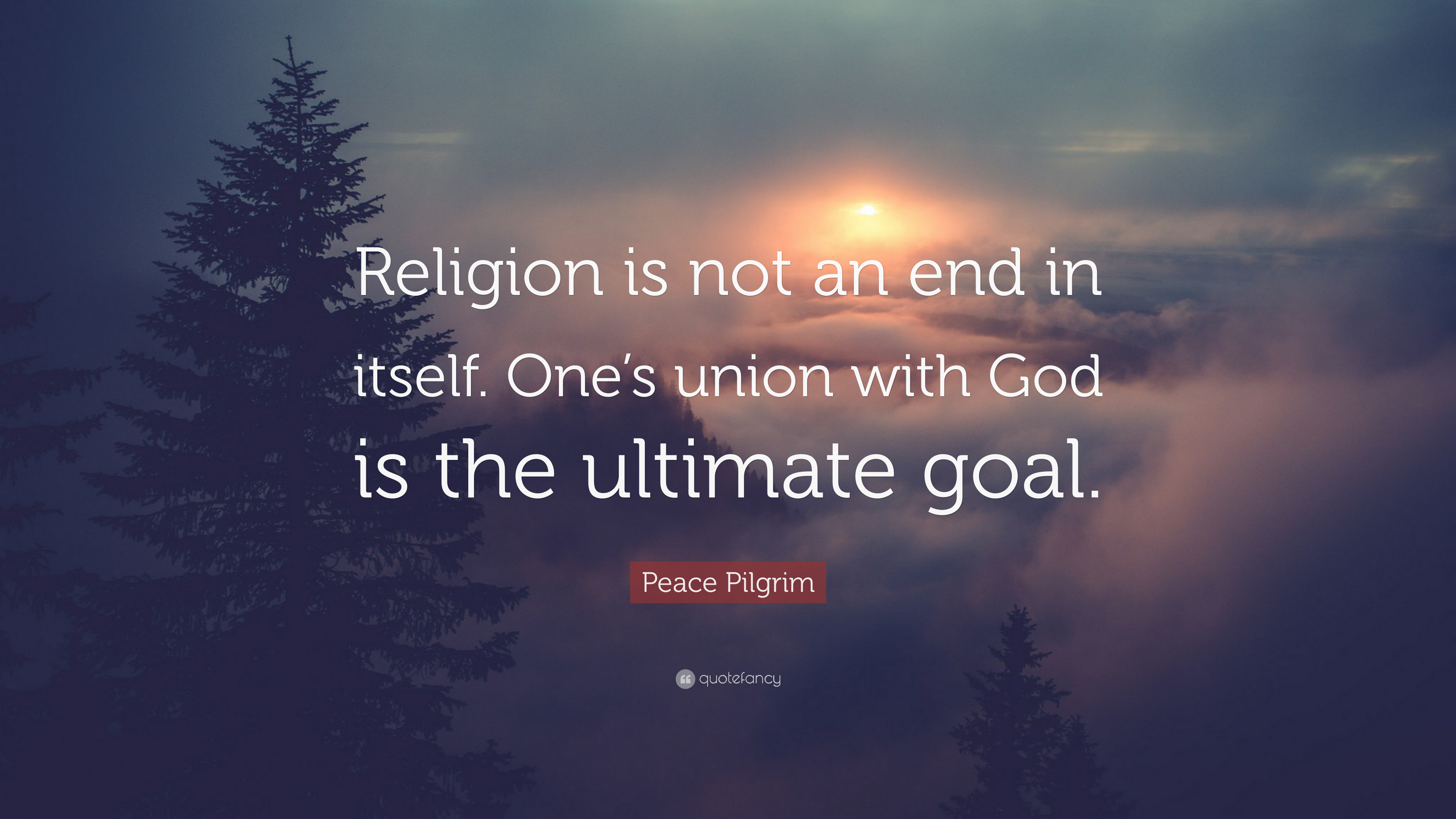Peace Pilgrim Quote Religion Is Not An End In Itself One S