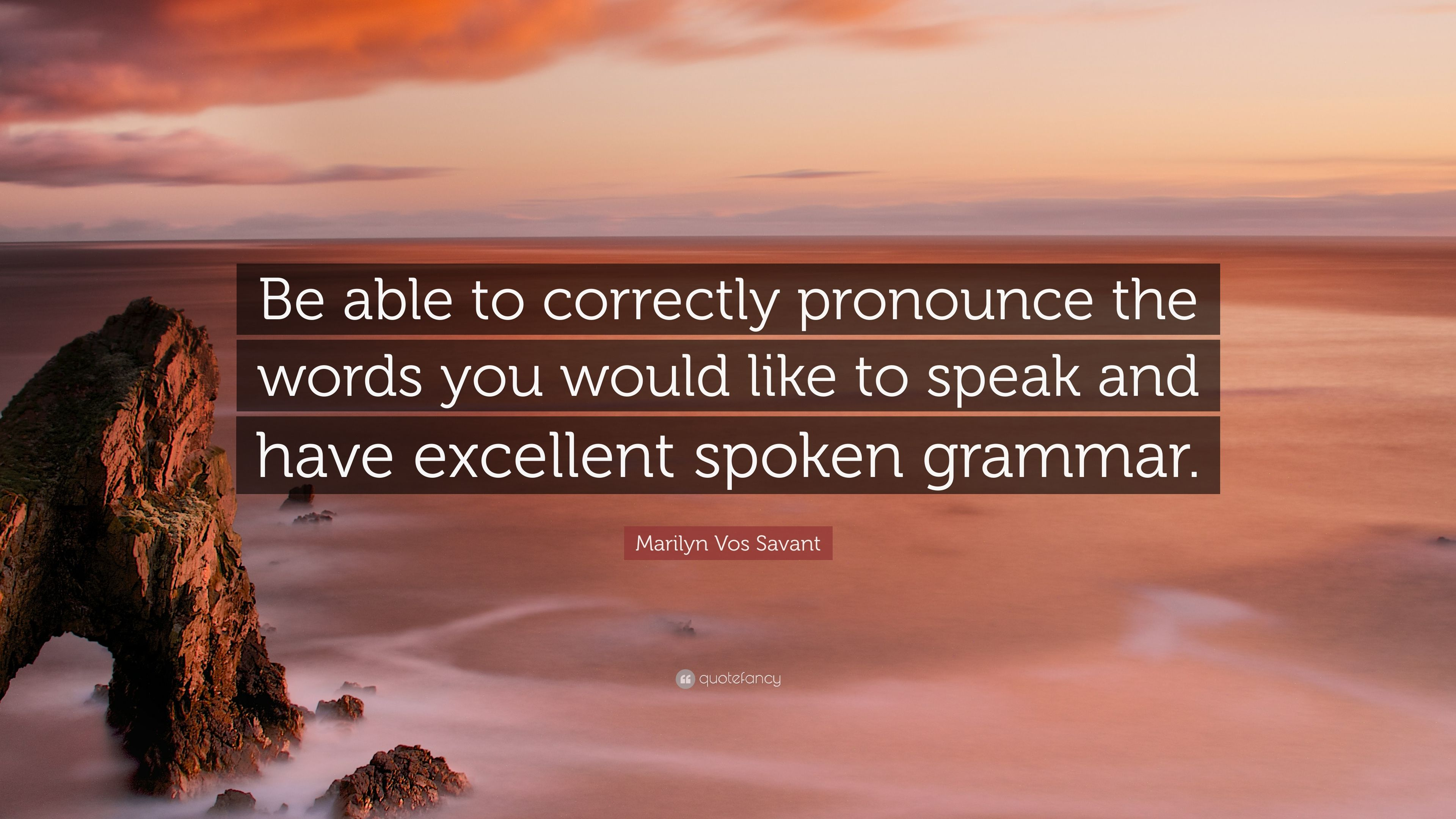 """Marilyn Vos Savant Quote: """"Be able to correctly pronounce the"""